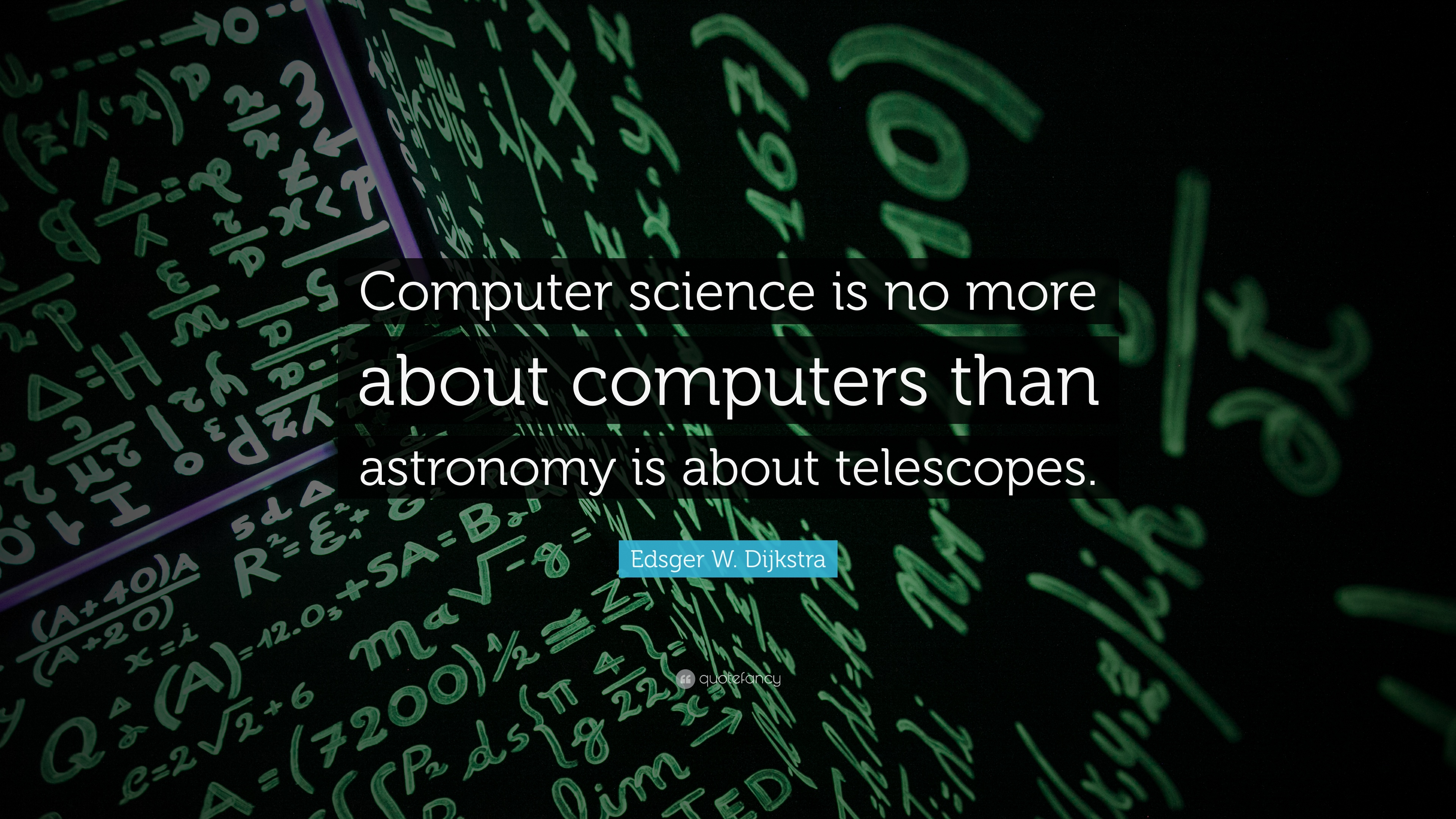 Edsger W Dijkstra Quote Computer Science Is No More About Computers Than Astronomy