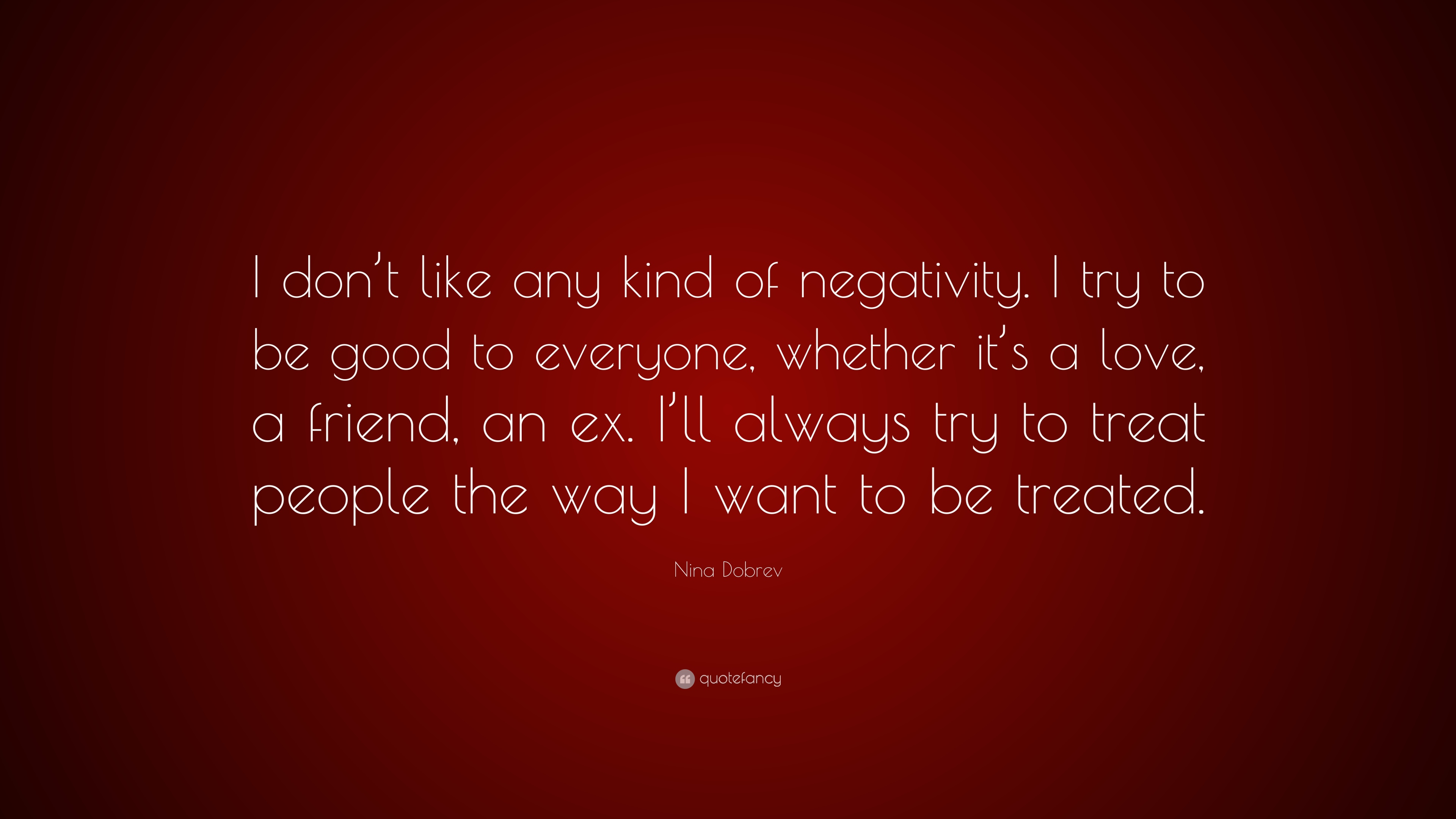 "Nina Dobrev Quote: ""I don't like any kind of negativity. I try to"