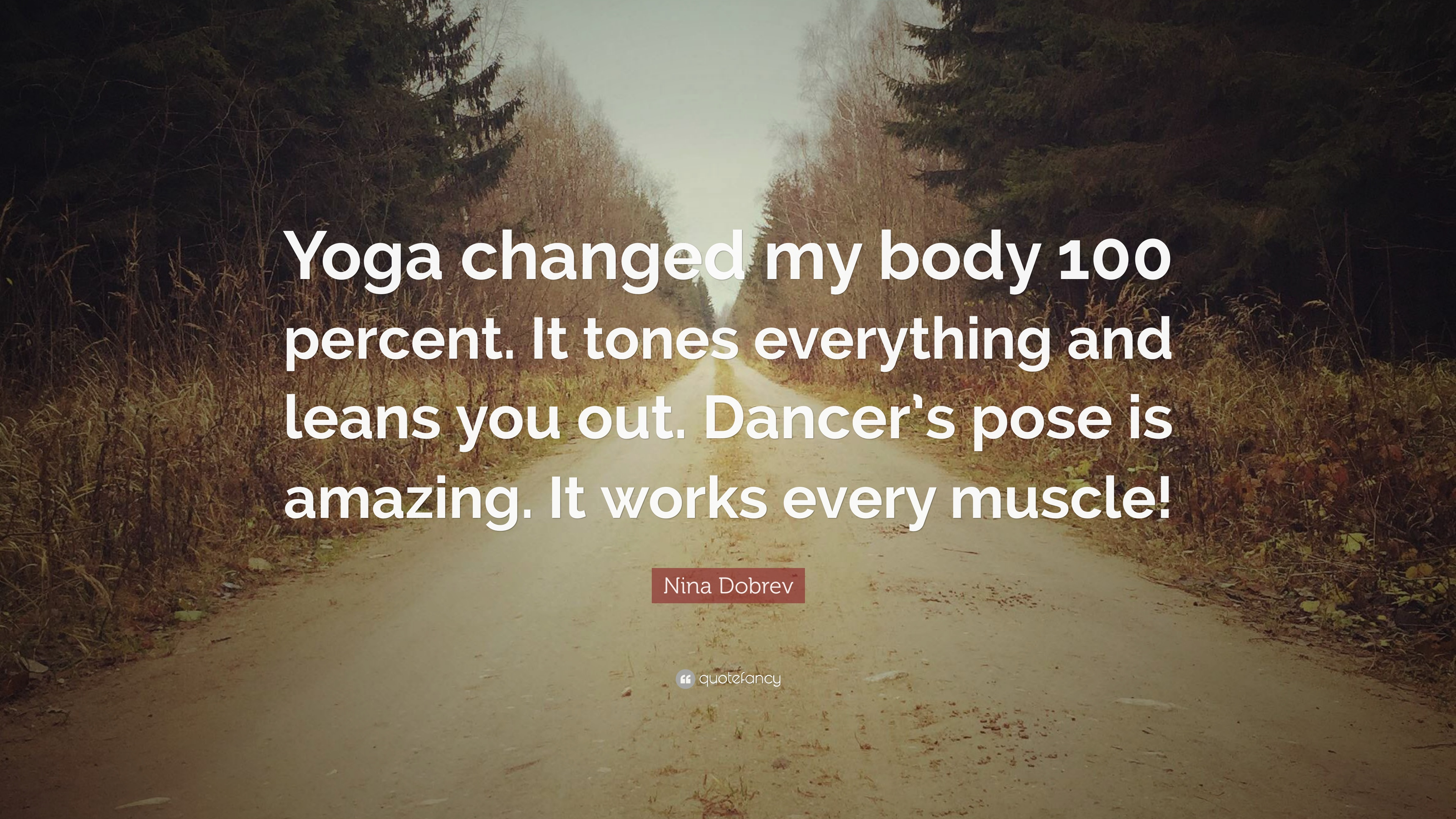 Nina Dobrev Quote Yoga Changed My Body 100 Percent It Tones Everything And Leans You Out Dancer S Pose Is Amazing It Works Every Muscle 7 Wallpapers Quotefancy