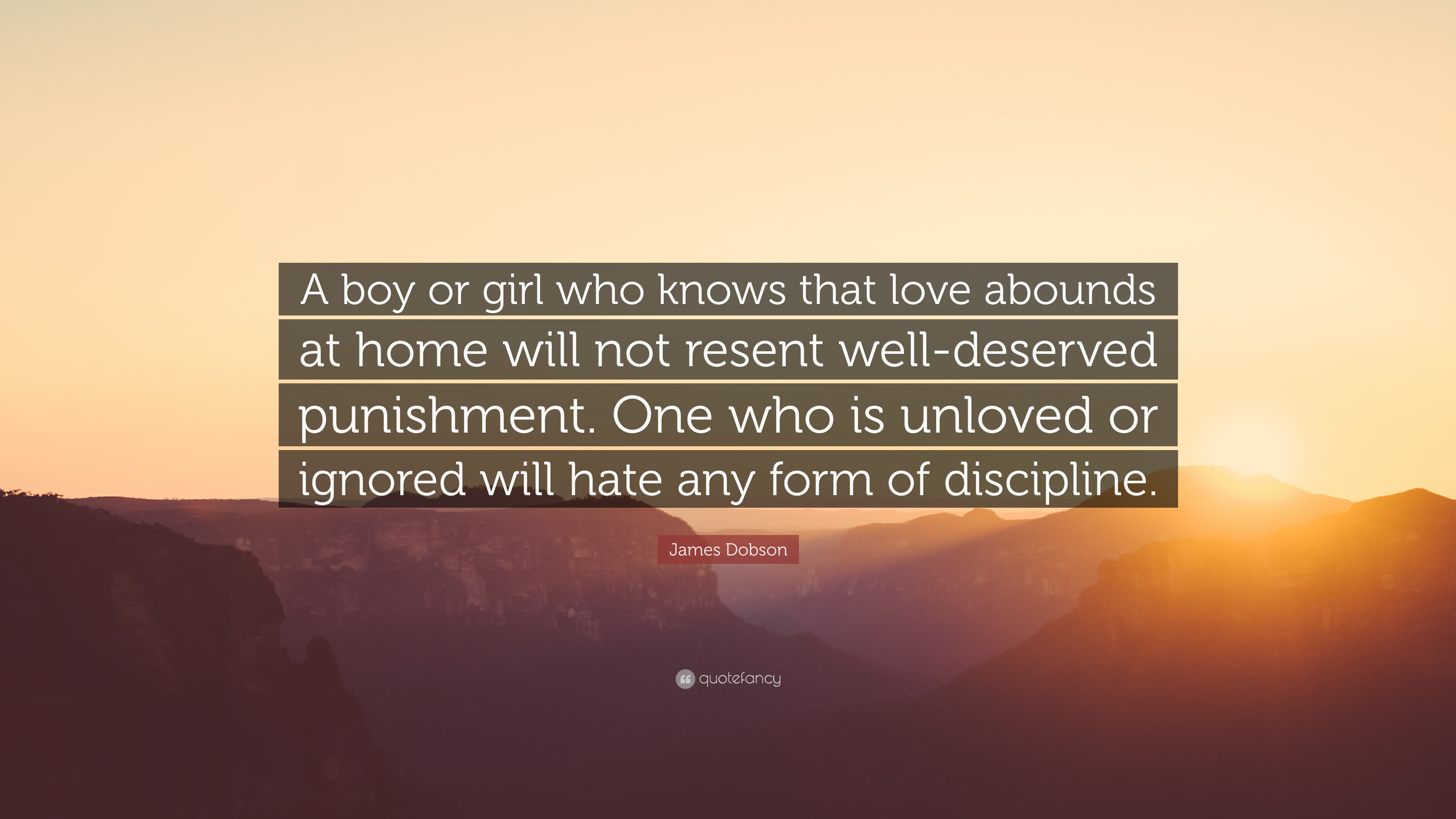 James Dobson Quote A Boy Or Girl Who Knows That Love Abounds At