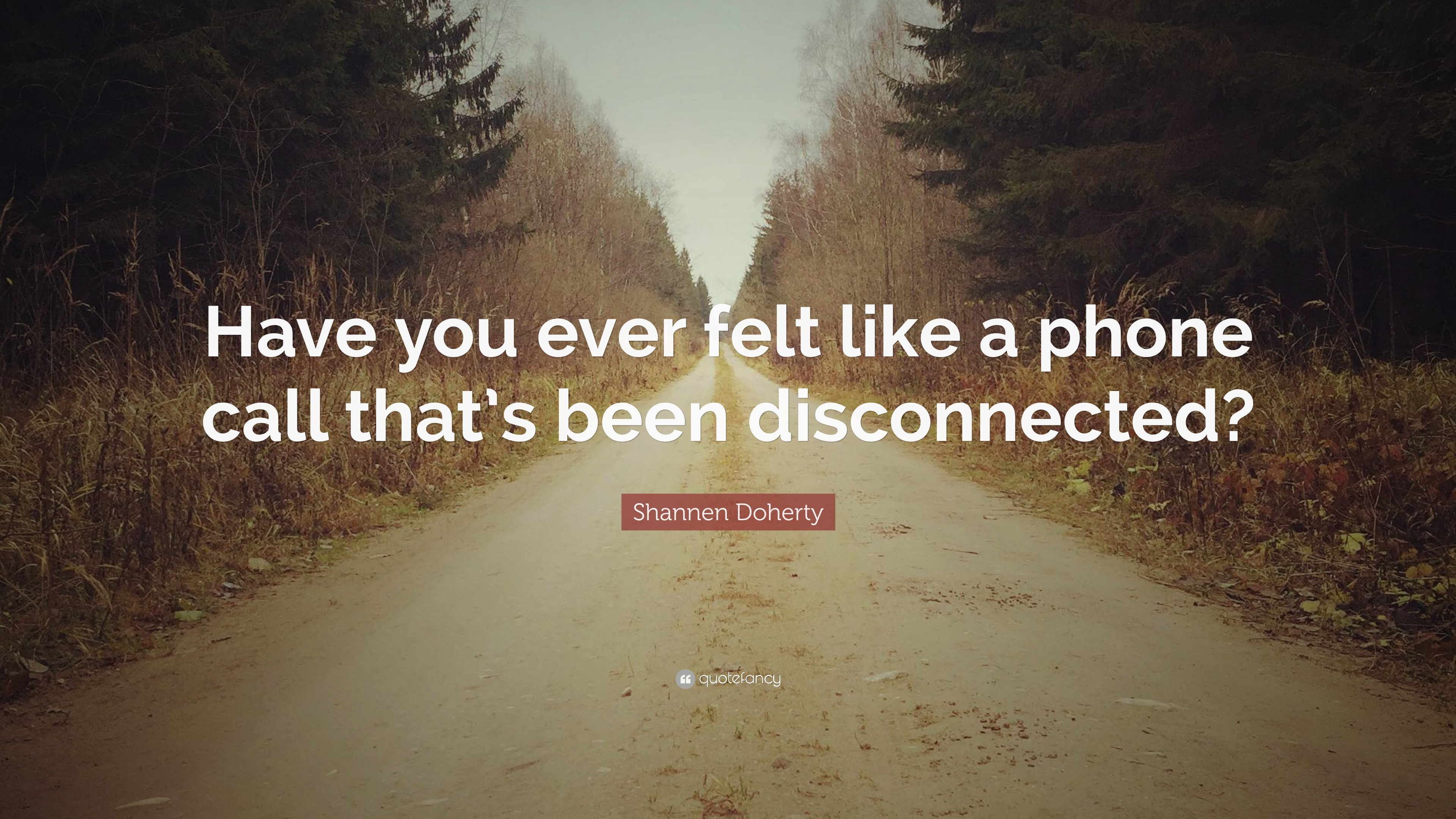 """Phone Call Quotes Shannen Doherty Quote """"Have You Ever Felt Like A Phone Call"""