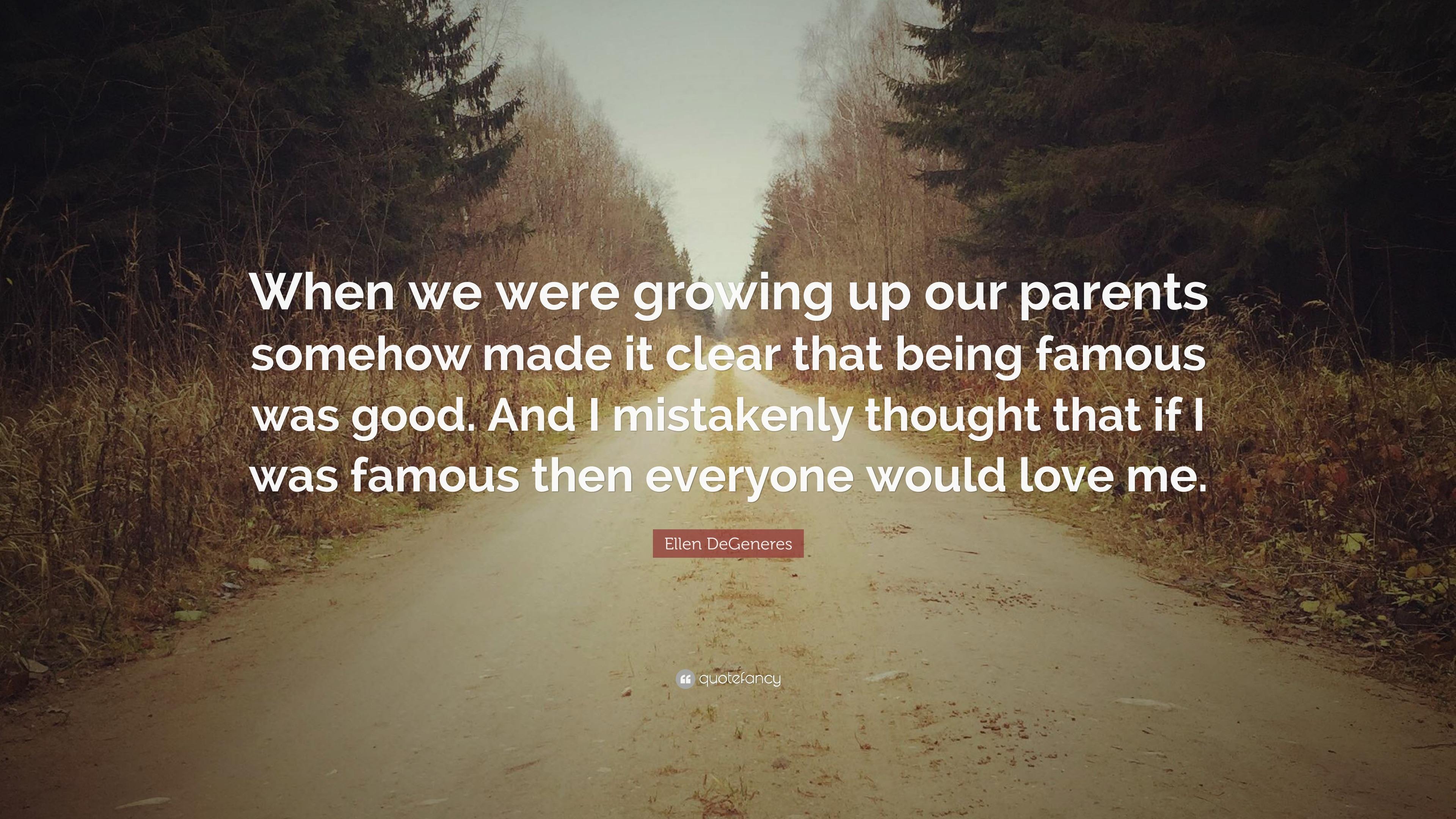 """Ellen DeGeneres Quote: """"When We Were Growing Up Our"""