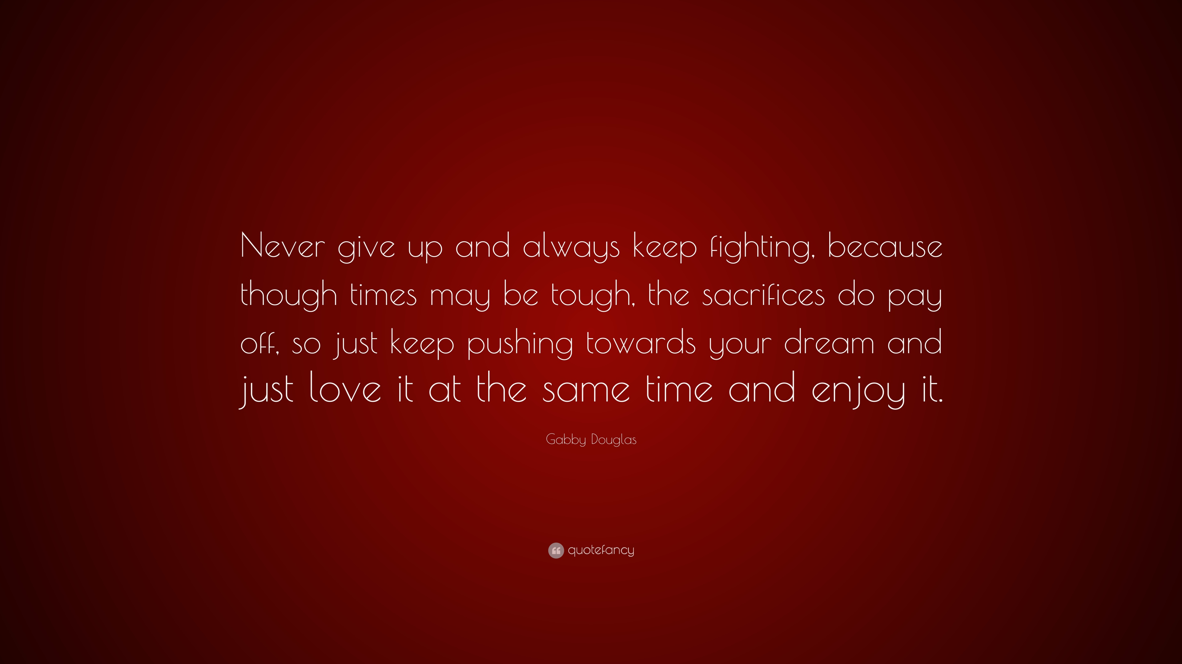 Gabby Douglas Quote Never Give Up And Always Keep Fighting Because Though Times
