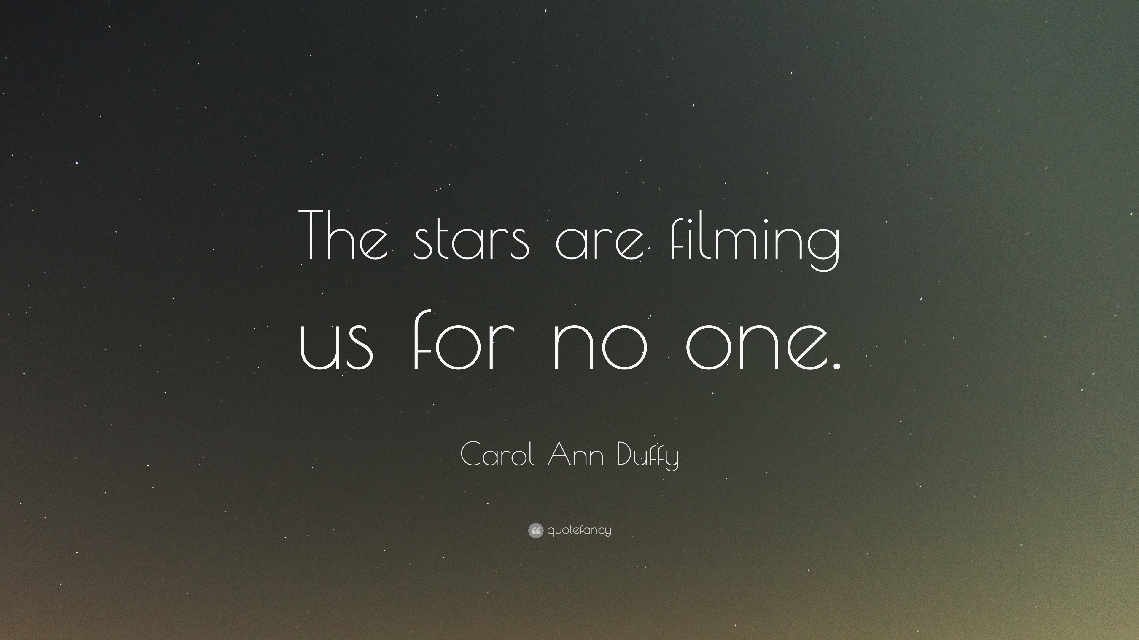 Carol Ann Duffy Quote The Stars Are Filming Us For No One 7