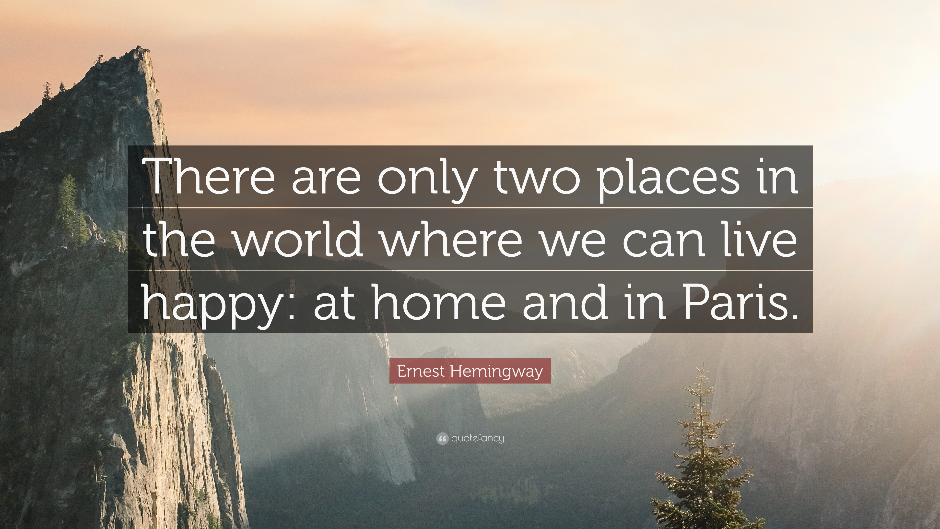 Ernest Hemingway Quote There Are Only Two Places In The World