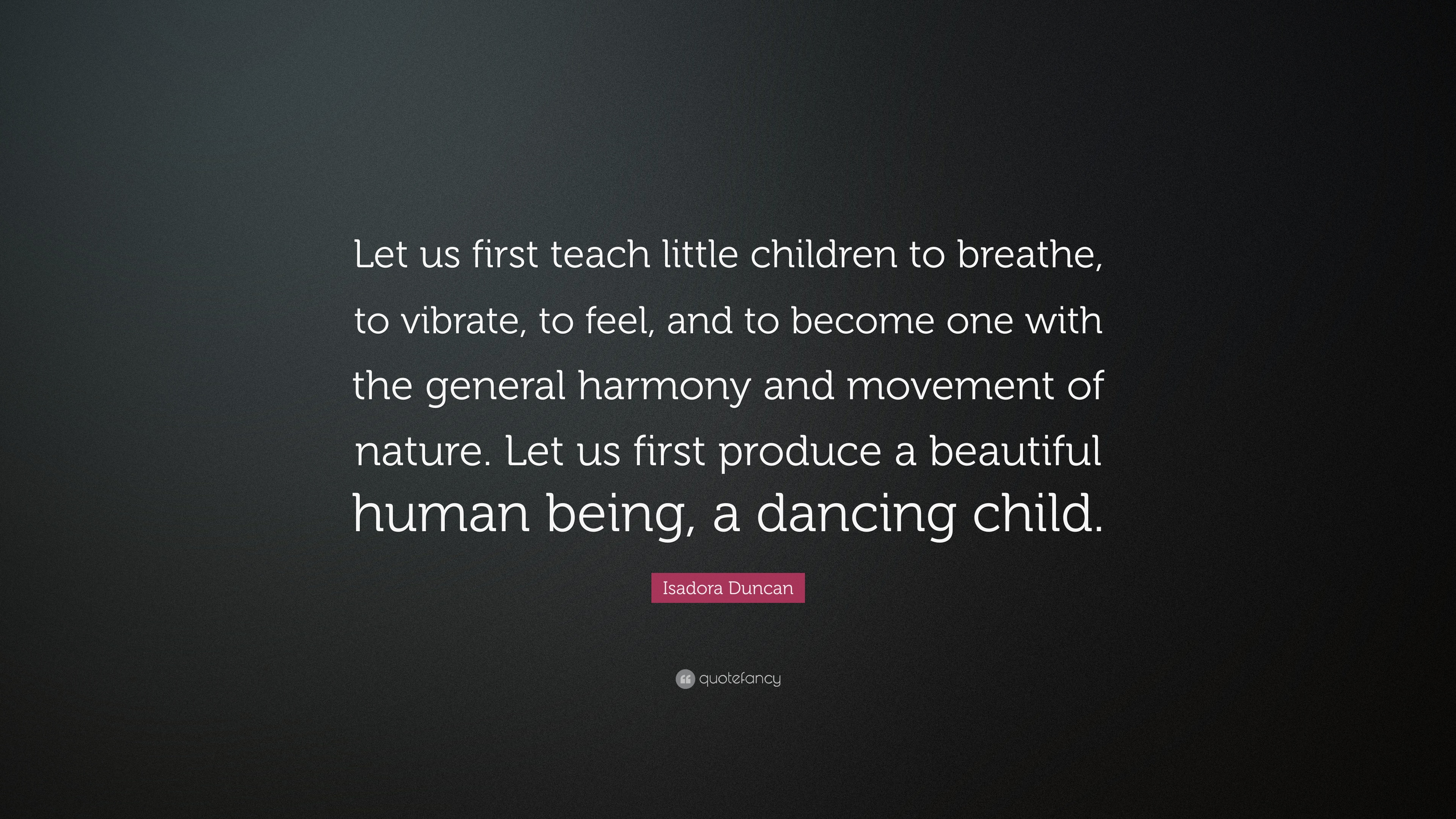 Isadora Duncan Quote Let Us First Teach Little Children To Breathe