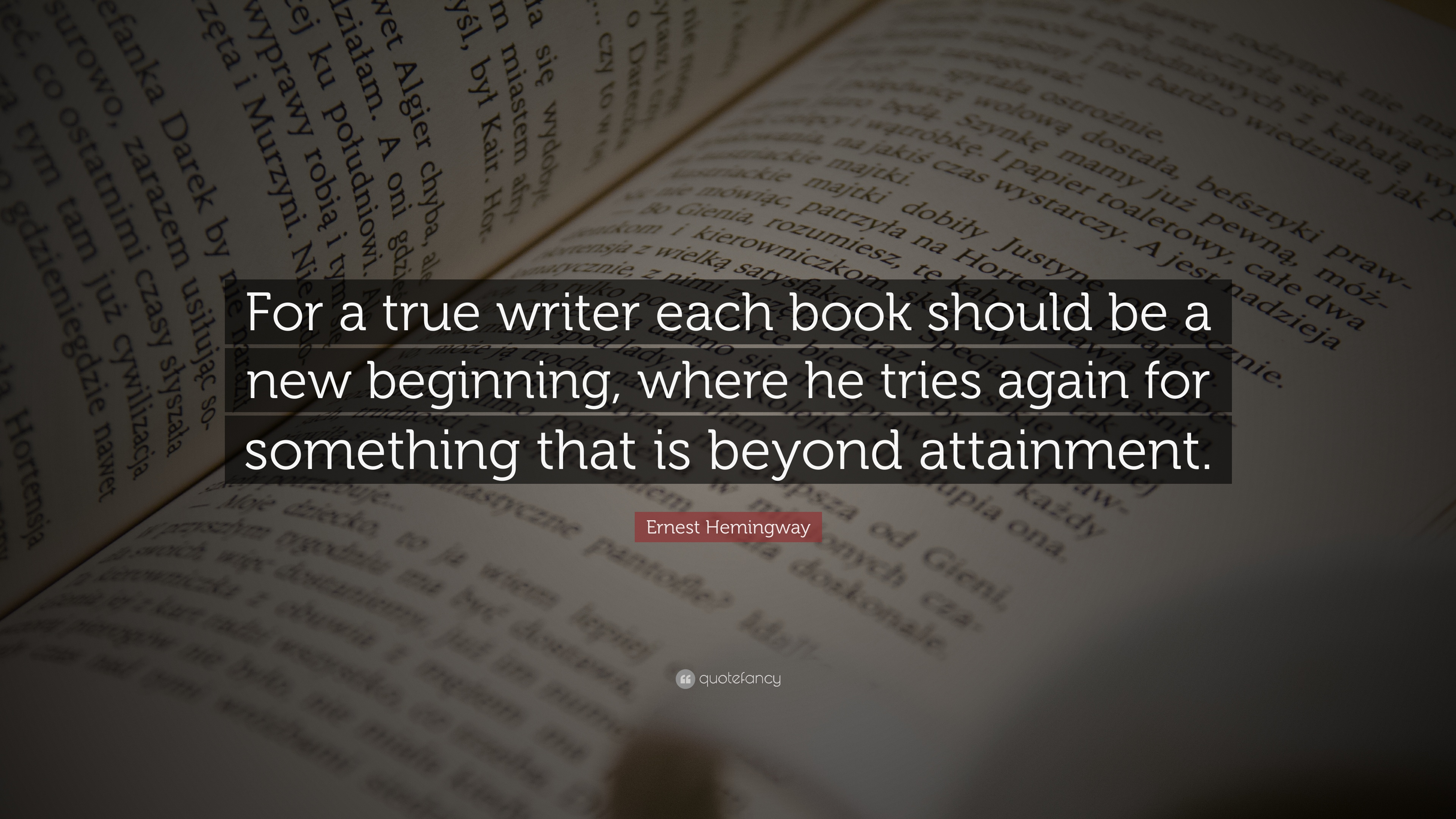 Ernest Hemingway Quote For A True Writer Each Book Should Be A New