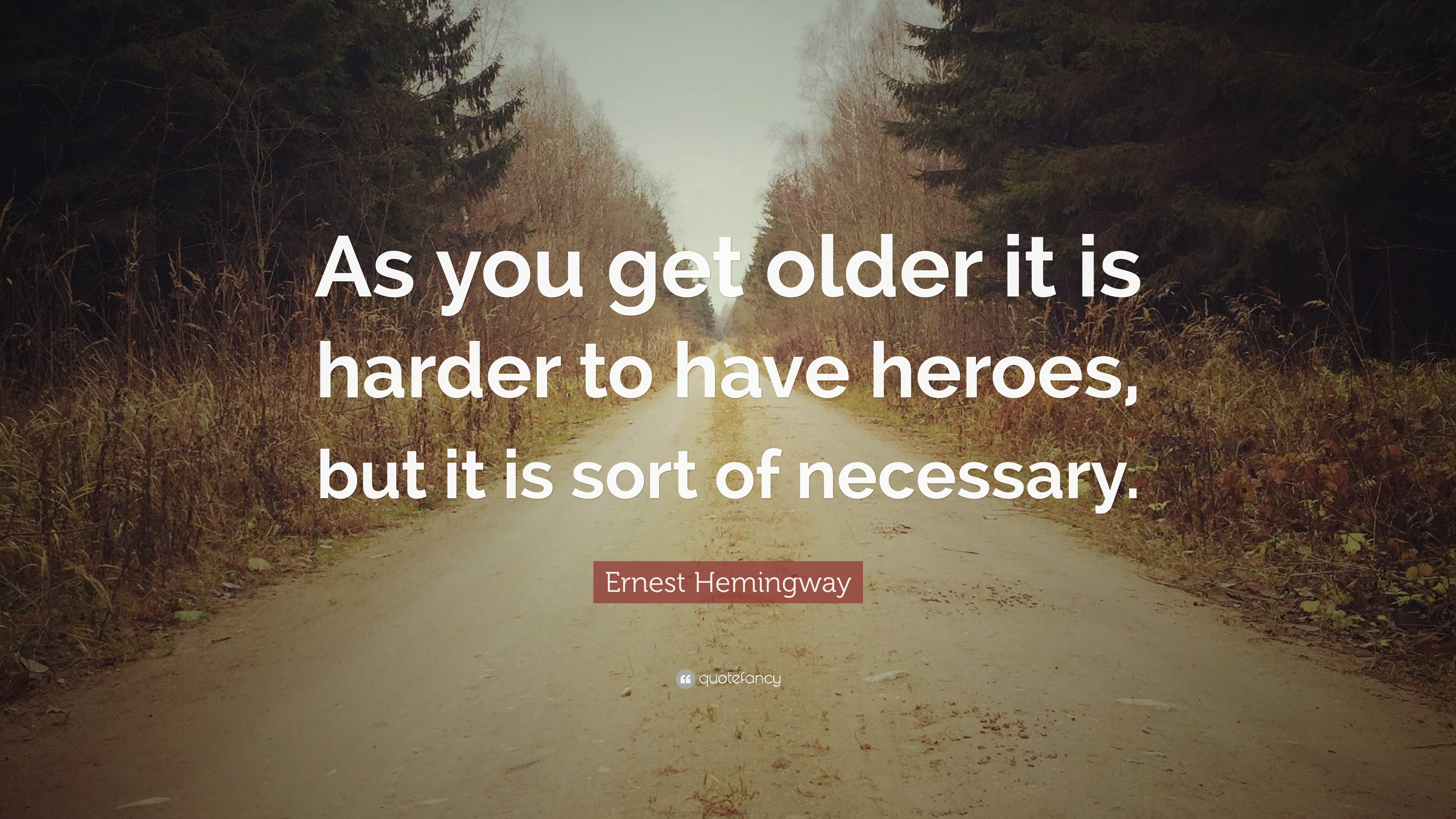 Ernest Hemingway Quote As You Get Older It Is Harder To Have