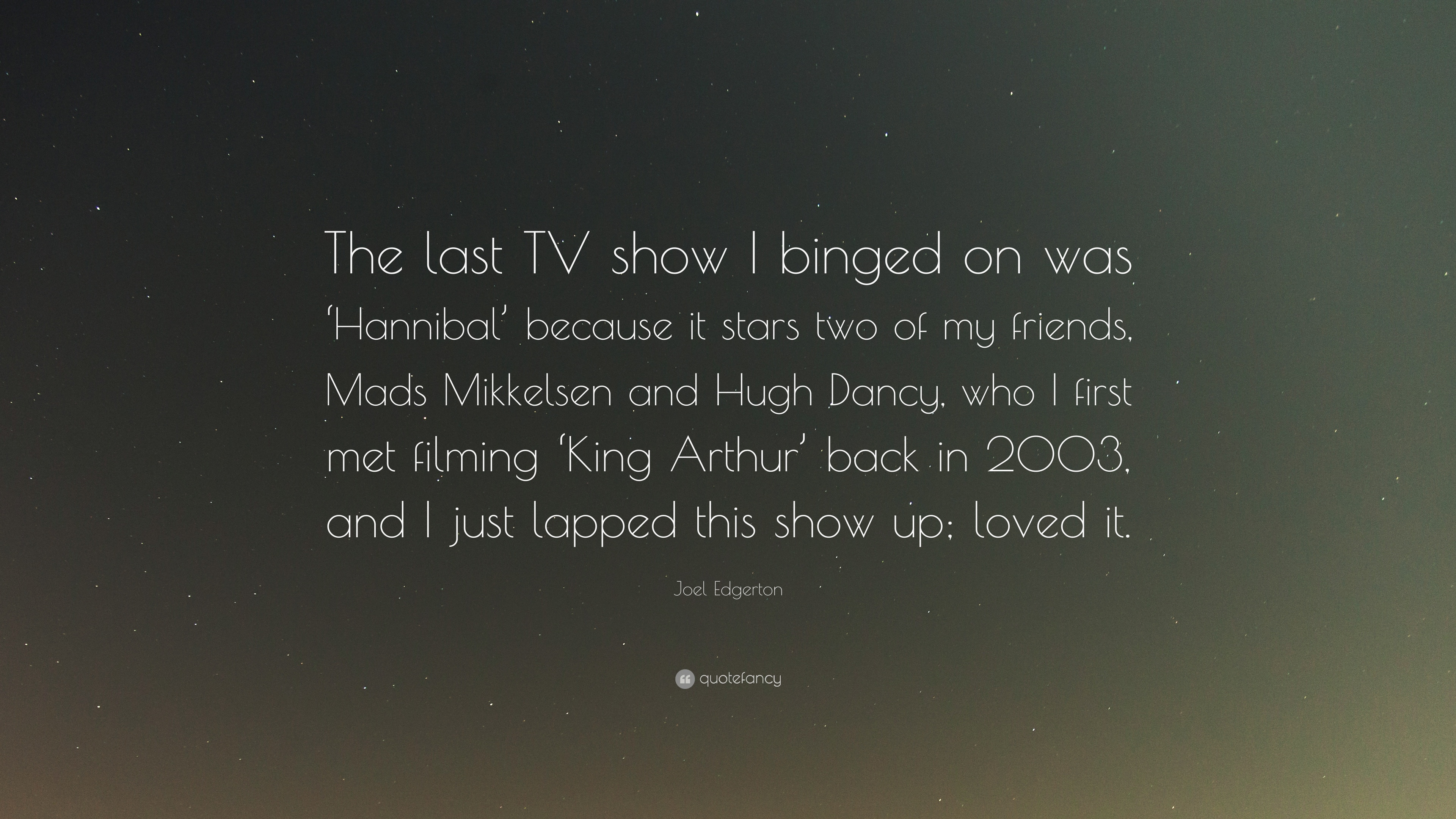 Joel Edgerton Quote The Last TV Show I Binged On Was Hannibal