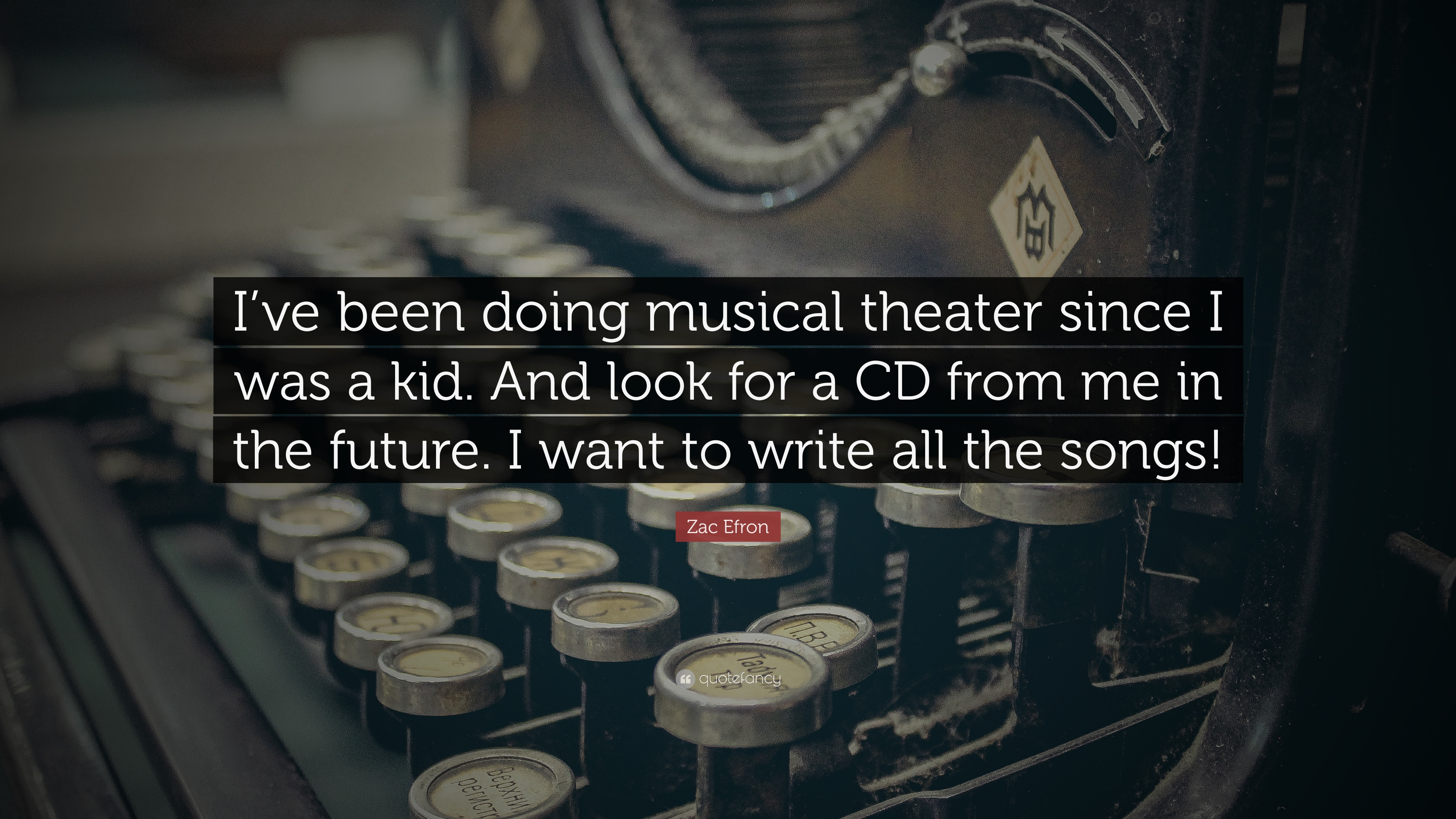 Zac Efron Quote Ive Been Doing Musical Theater Since I Was A Kid