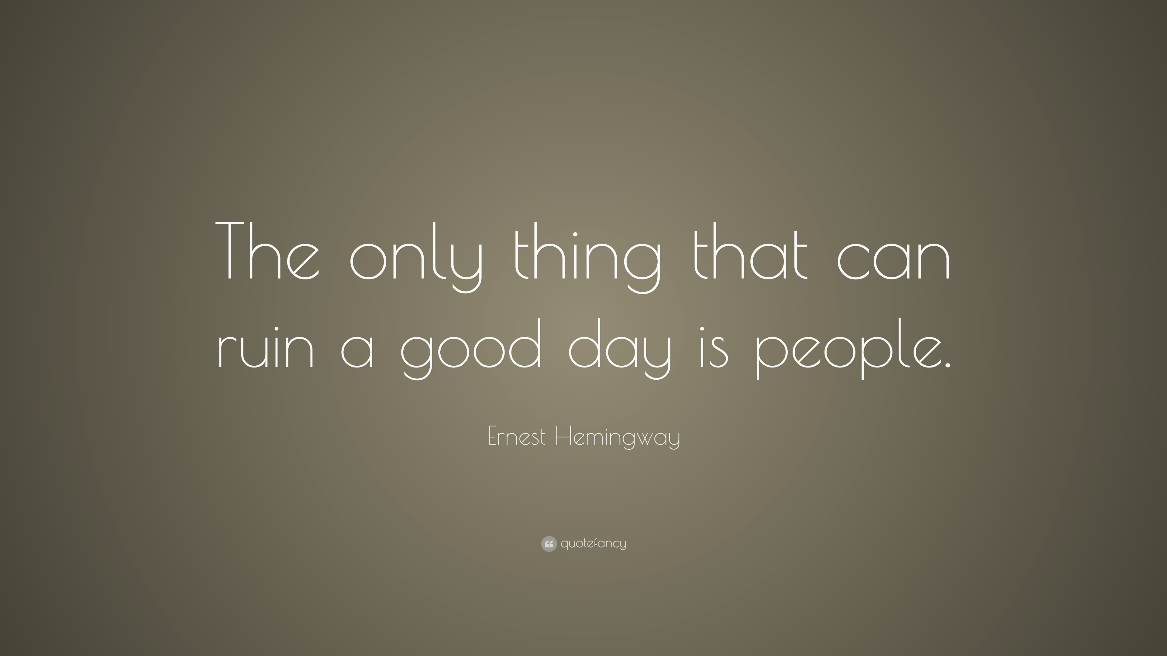 """A Good Quote Ernest Hemingway Quote """"The Only Thing That Can Ruin A Good Day"""