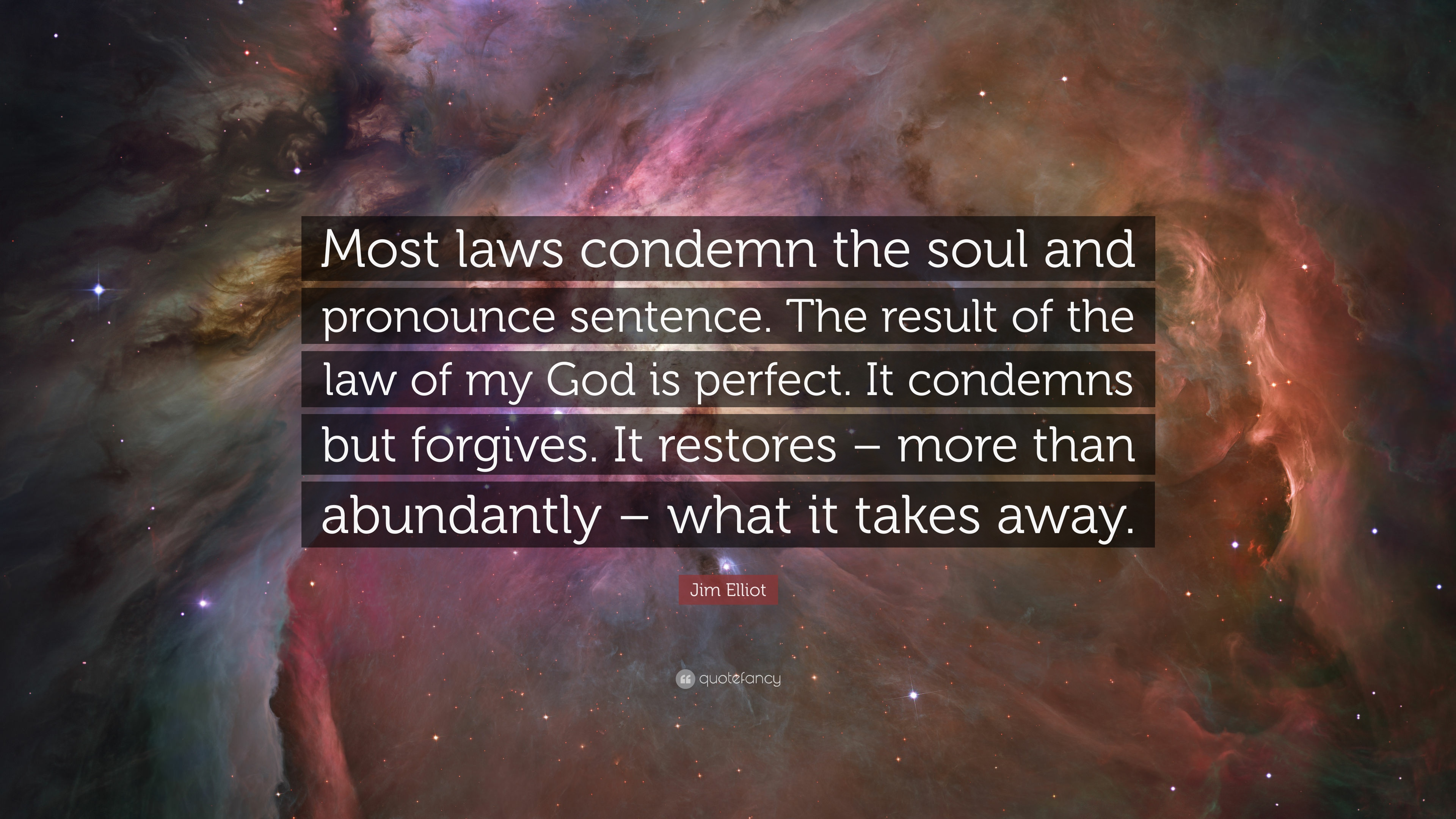 """Jim Elliot Quote: """"Most laws condemn the soul and pronounce sentence. The  result of the law of my God is perfect. It condemns but forgives...."""" (7  wallpapers) - Quotefancy"""