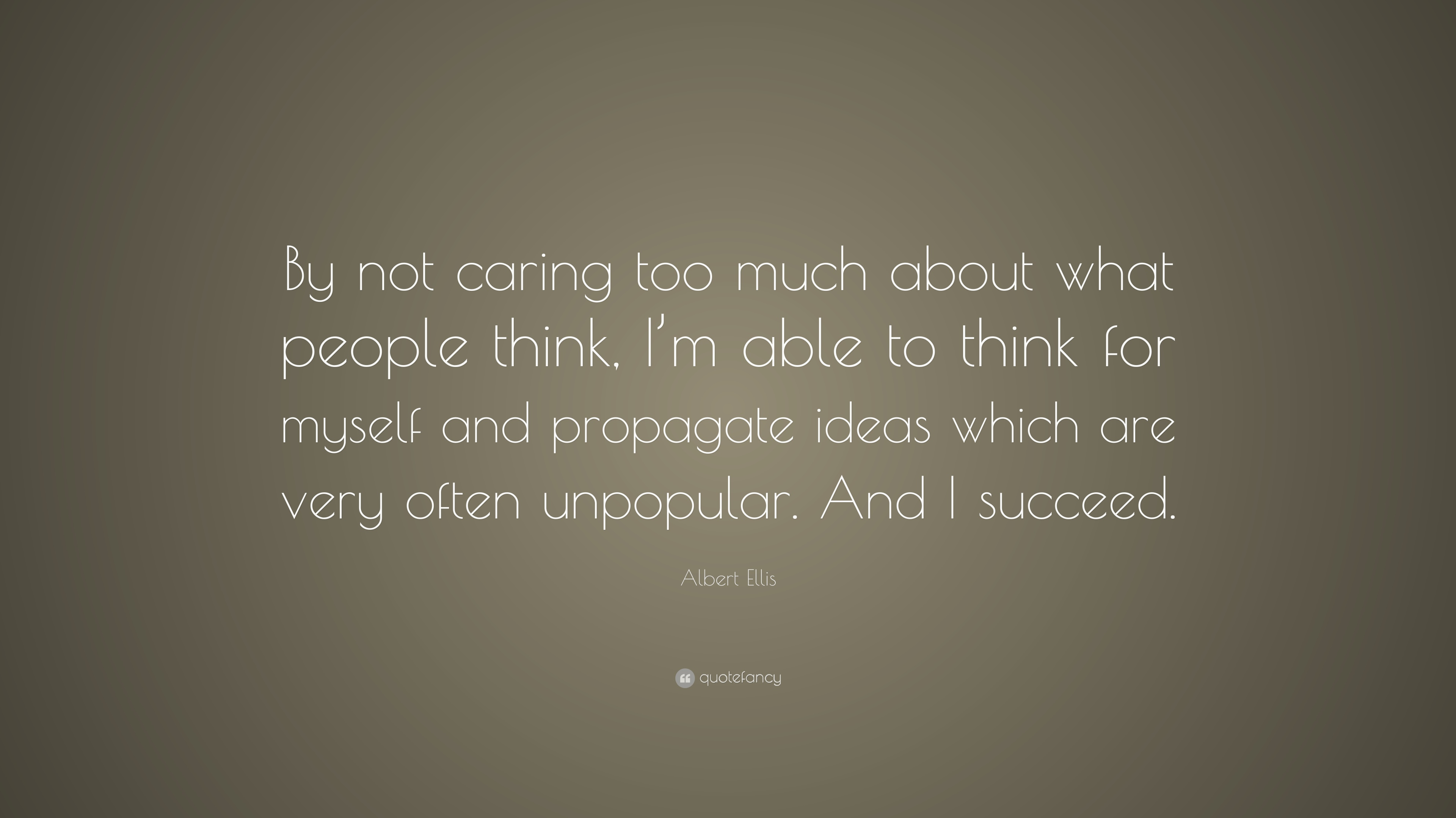 "Albert Ellis Quote: ""By not caring too much about what ..."