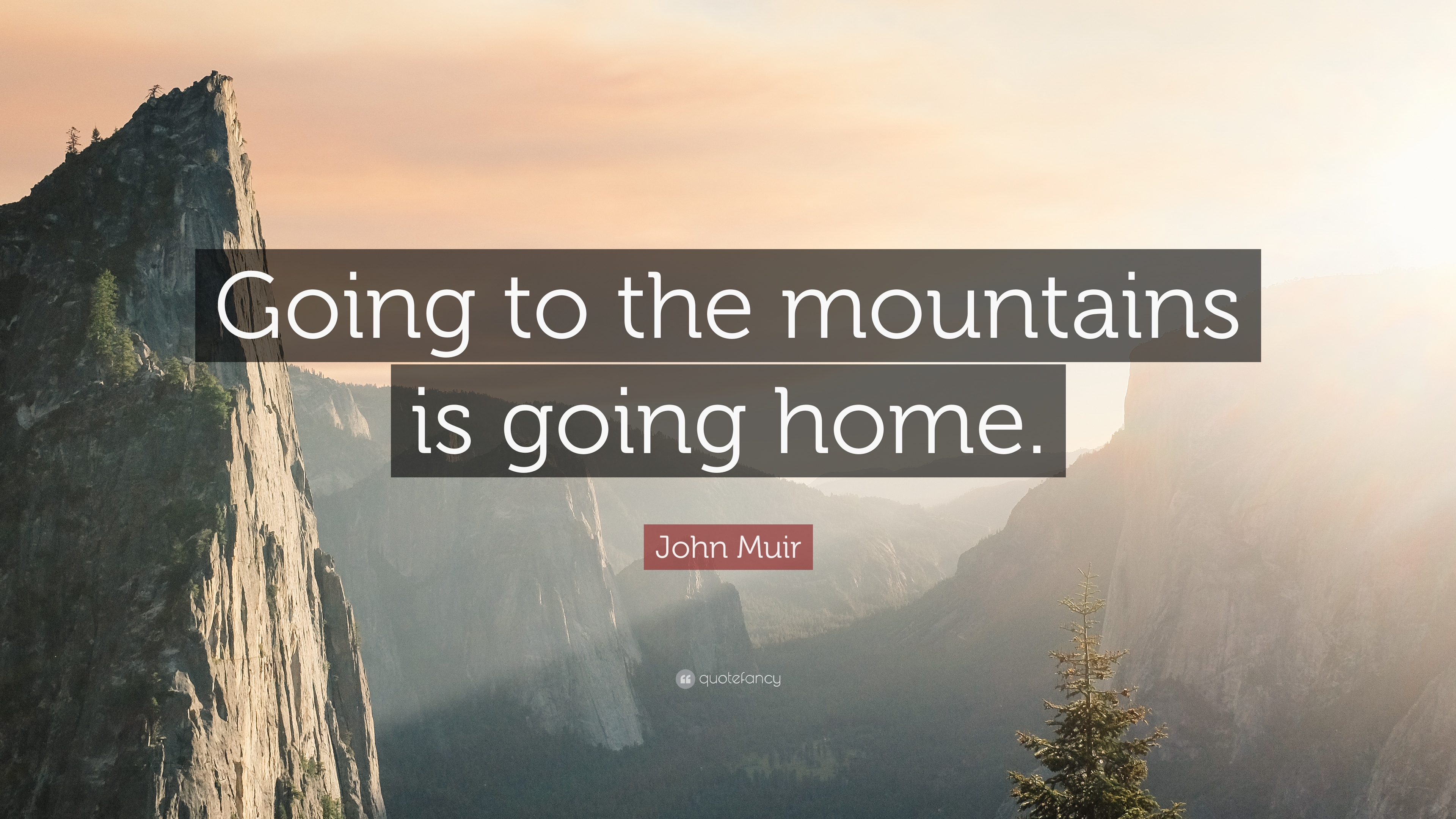 """John Muir Quote: """"Going To The Mountains Is Going Home"""