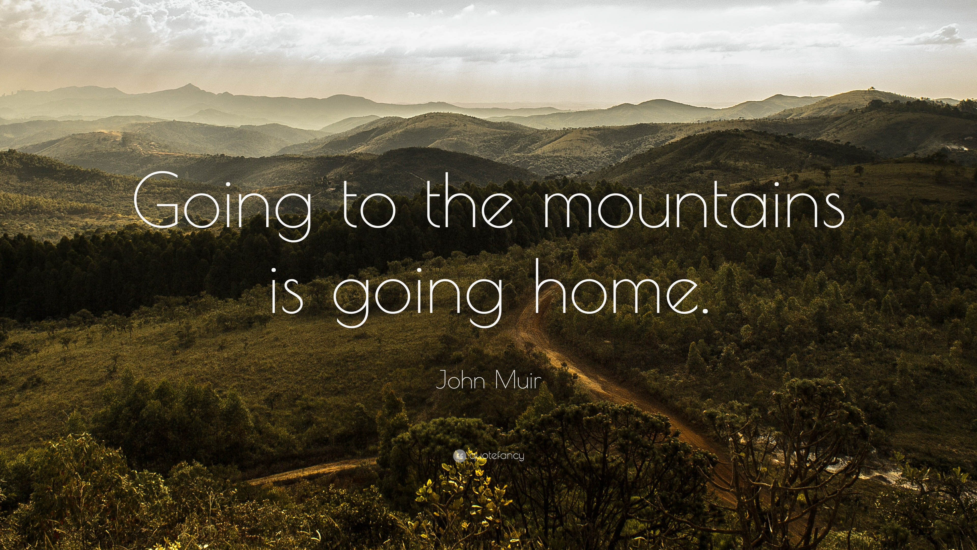 John Muir Quote Going To The Mountains Is Going Home 19