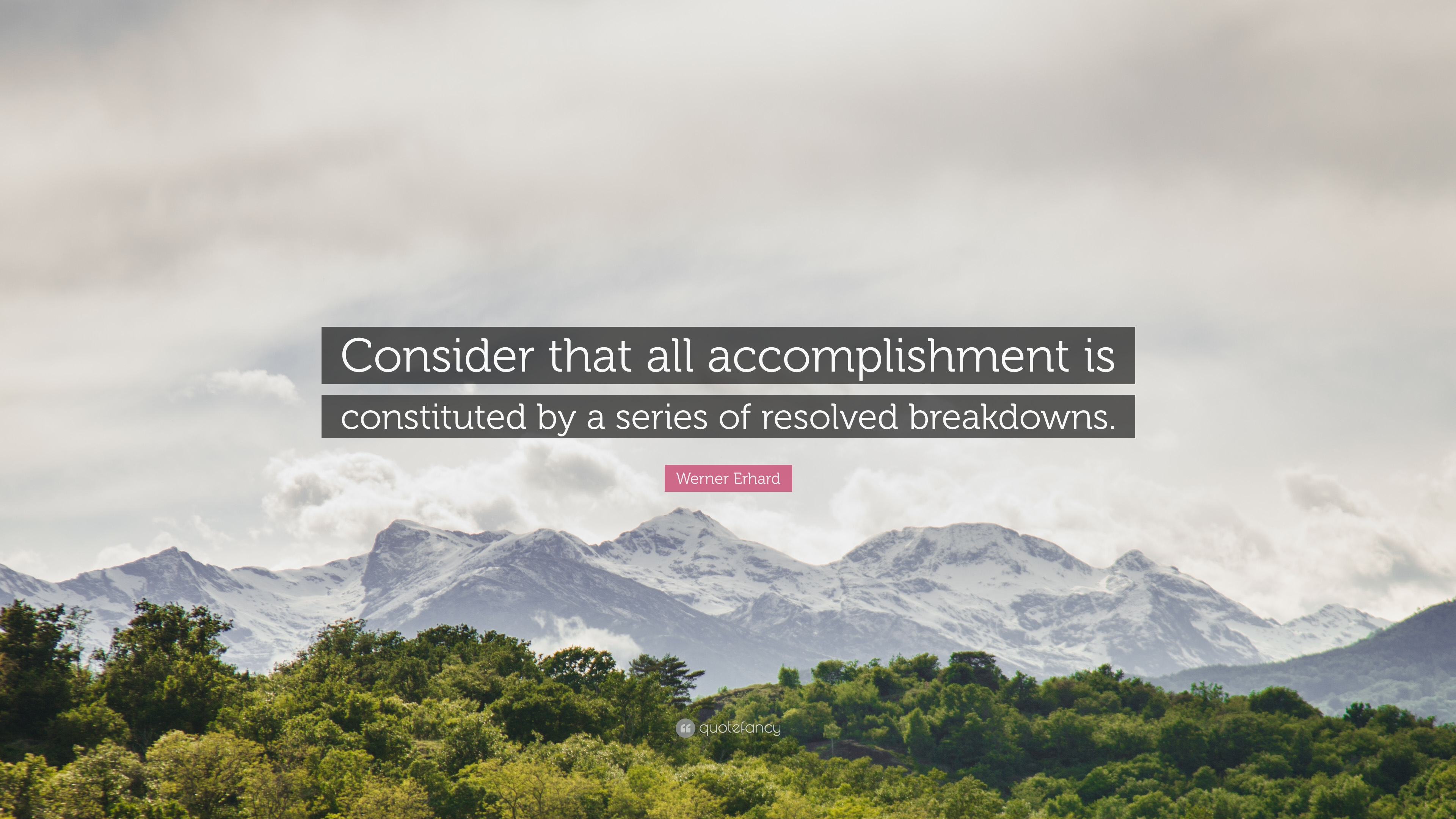 werner erhard quote consider that all accomplishment is werner erhard quote consider that all accomplishment is constituted by a series of resolved