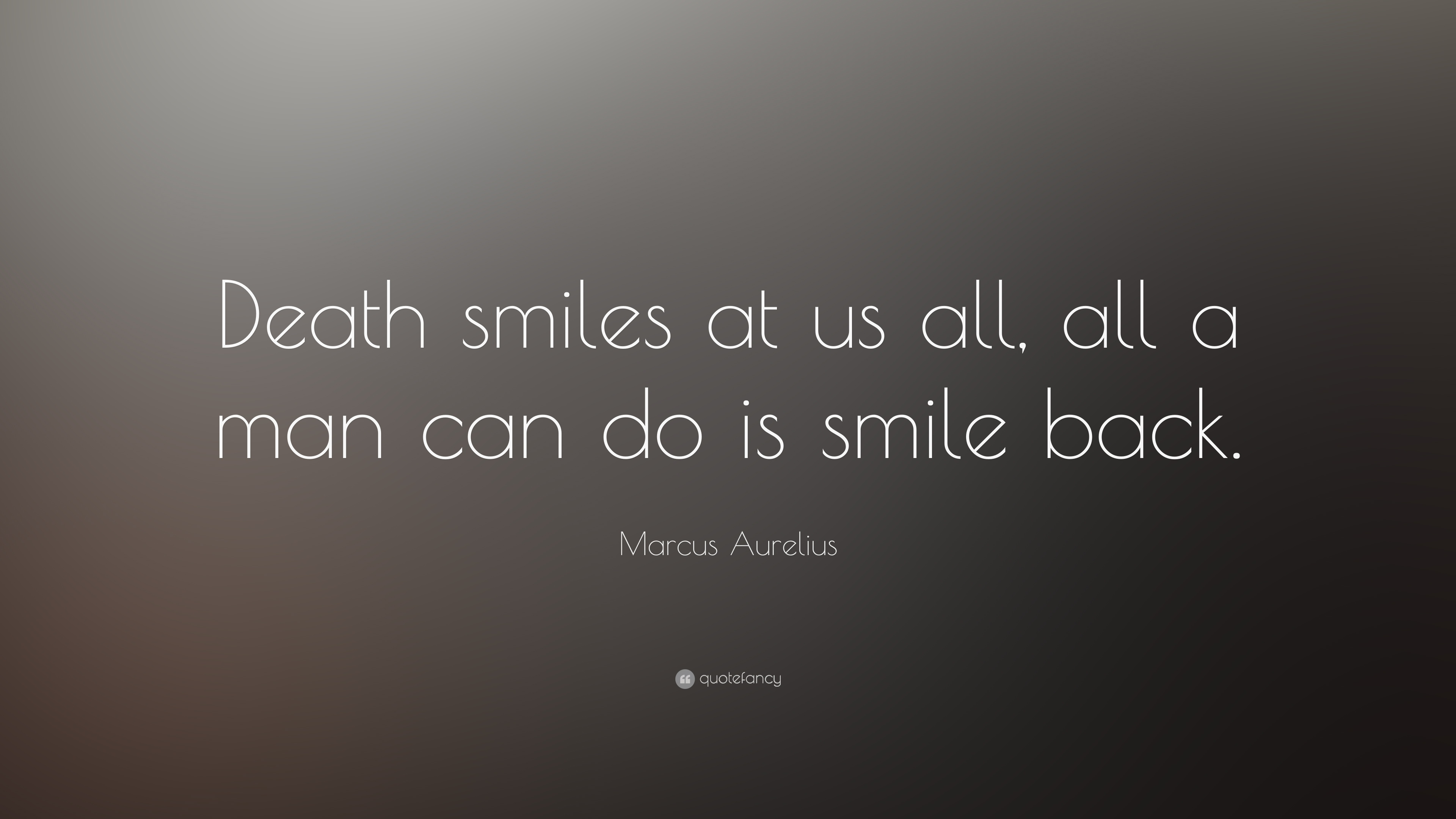 "Quotes About Smiles Marcus Aurelius Quote ""Death Smiles At Us All All A Man Can Do"