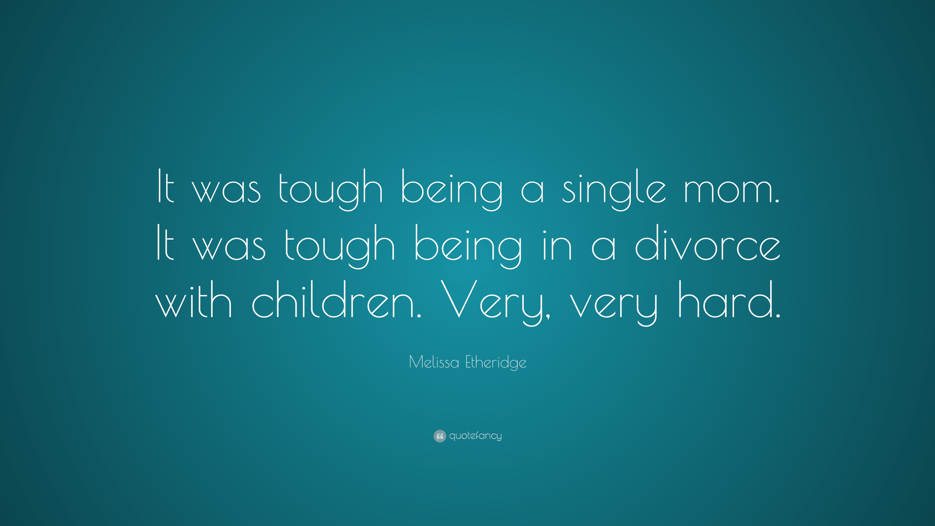 Melissa Etheridge Quote It Was Tough Being A Single Mom It Was