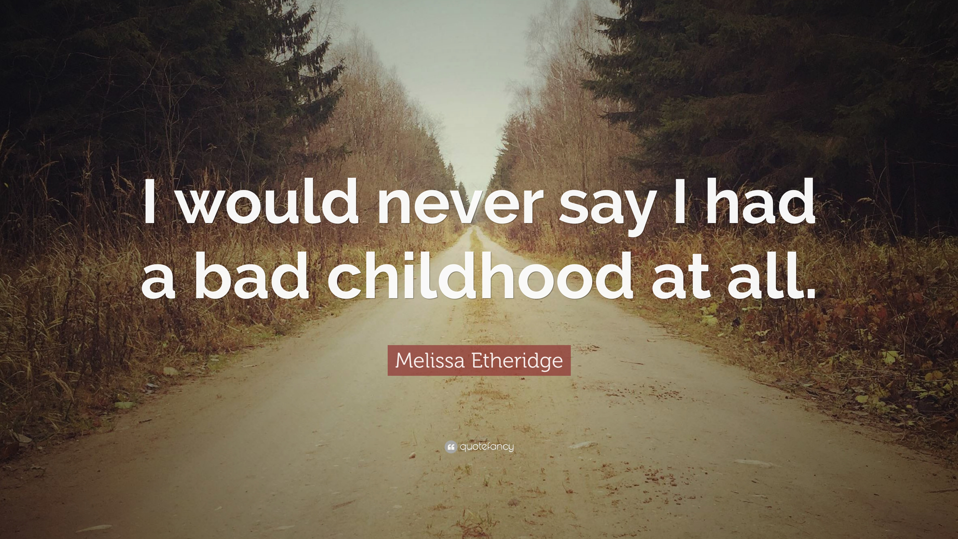 "melissa etheridge quote ""i would never say i had a bad childhood"