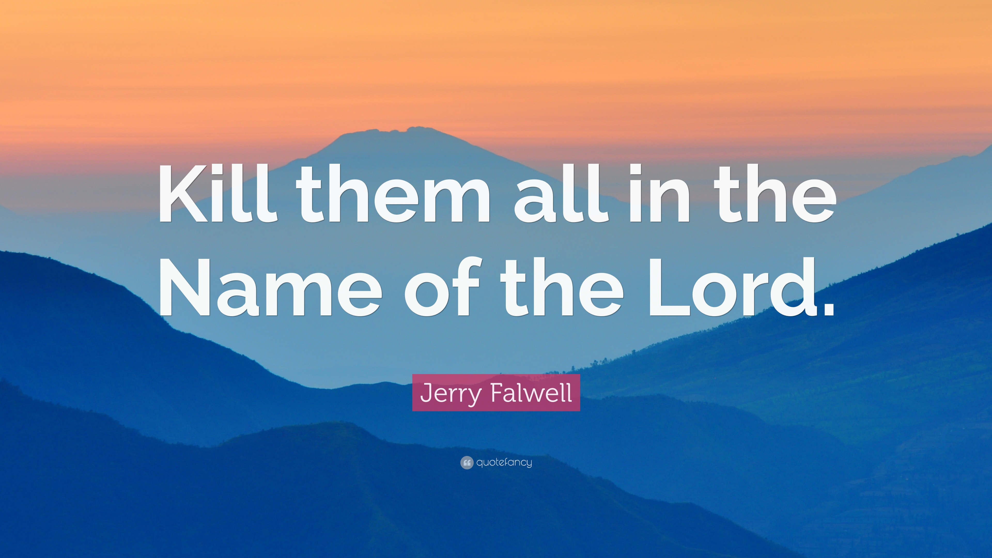 Download Wallpaper Lord Name - 913457-Jerry-Falwell-Quote-Kill-them-all-in-the-Name-of-the-Lord  HD_1001725.jpg