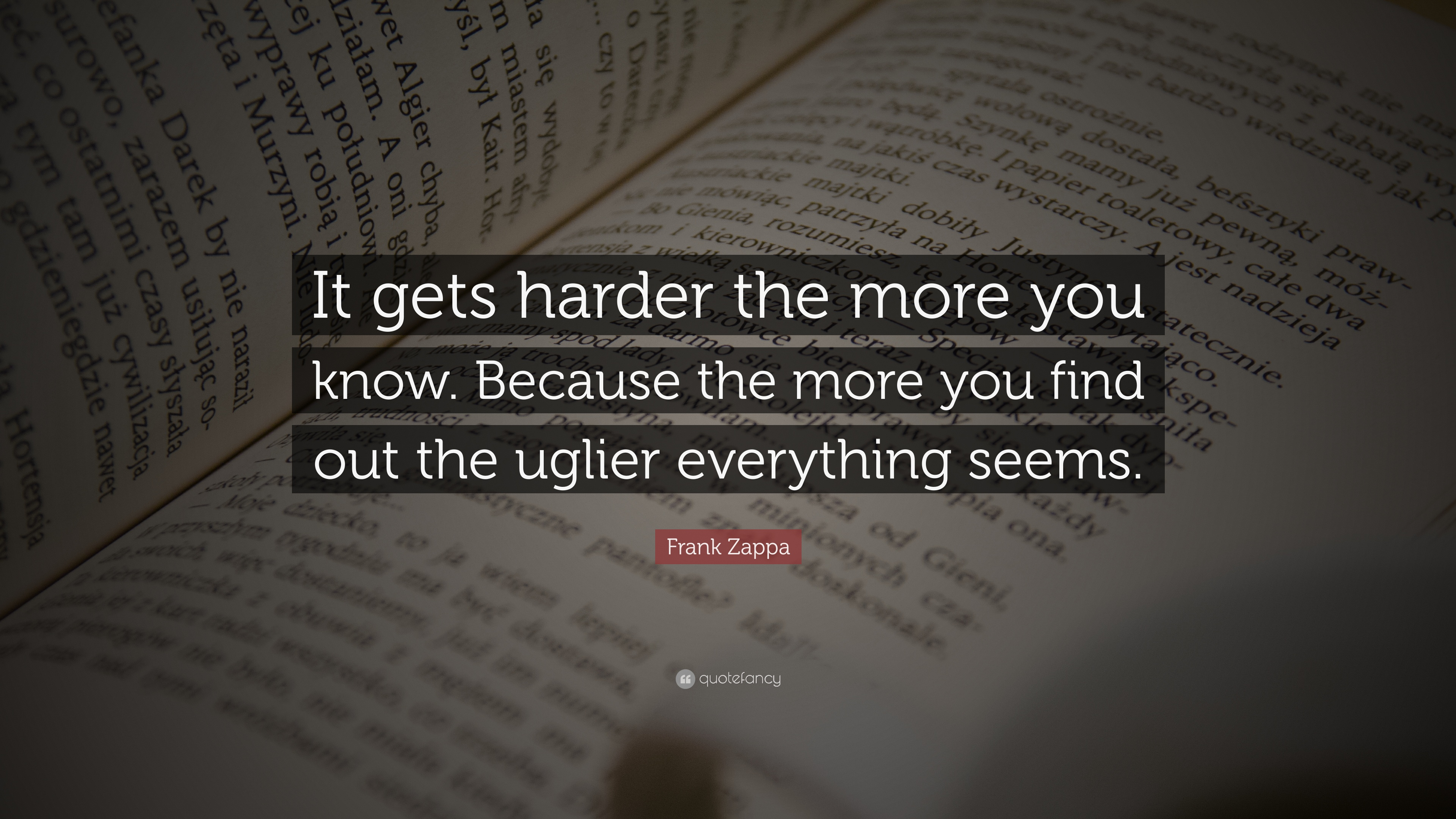 "Quote It Frank Zappa Quote ""It Gets Harder The More You Knowbecause The"