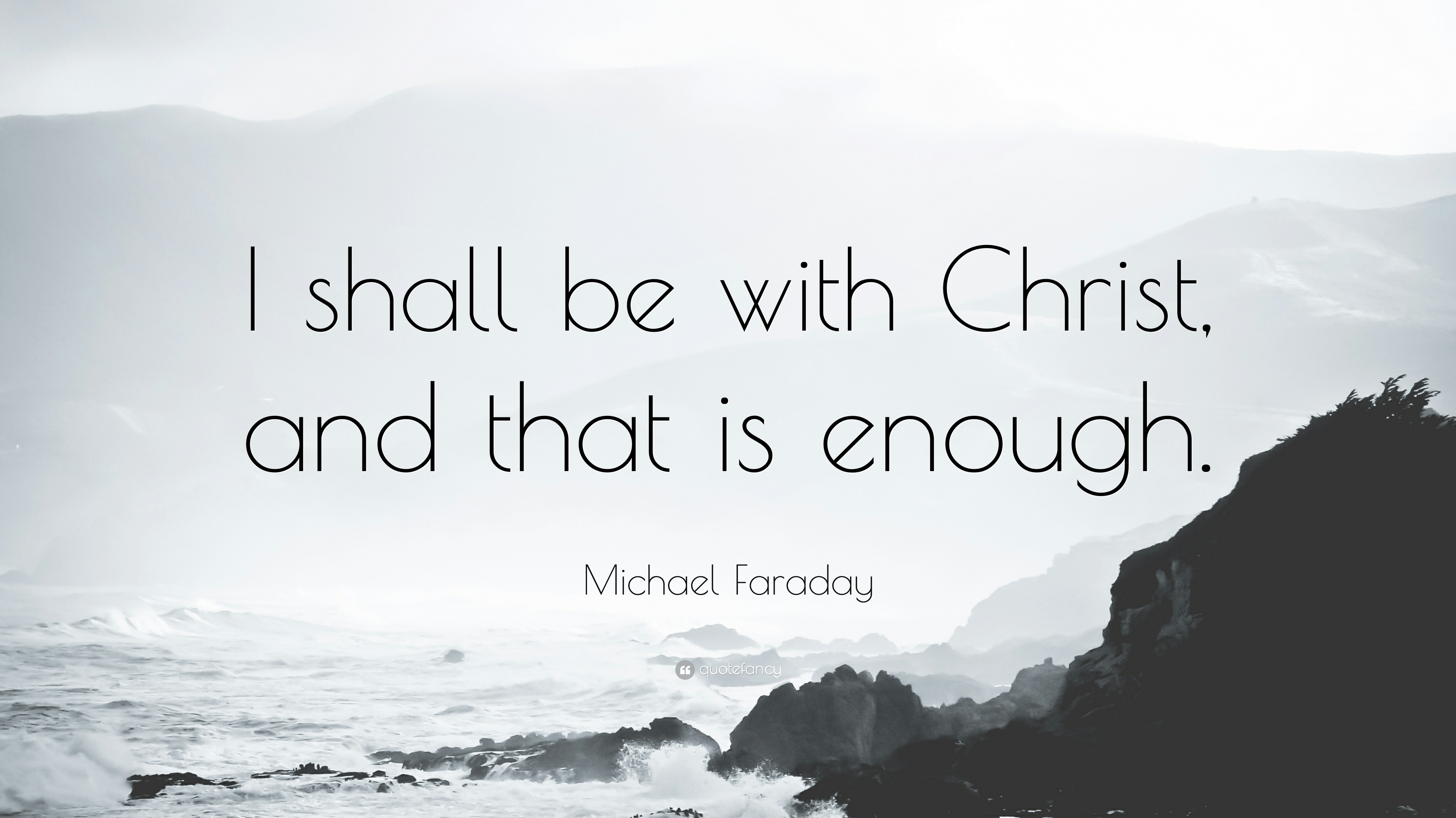"""Michael Faraday Quote: """"I Shall Be With Christ, And That"""
