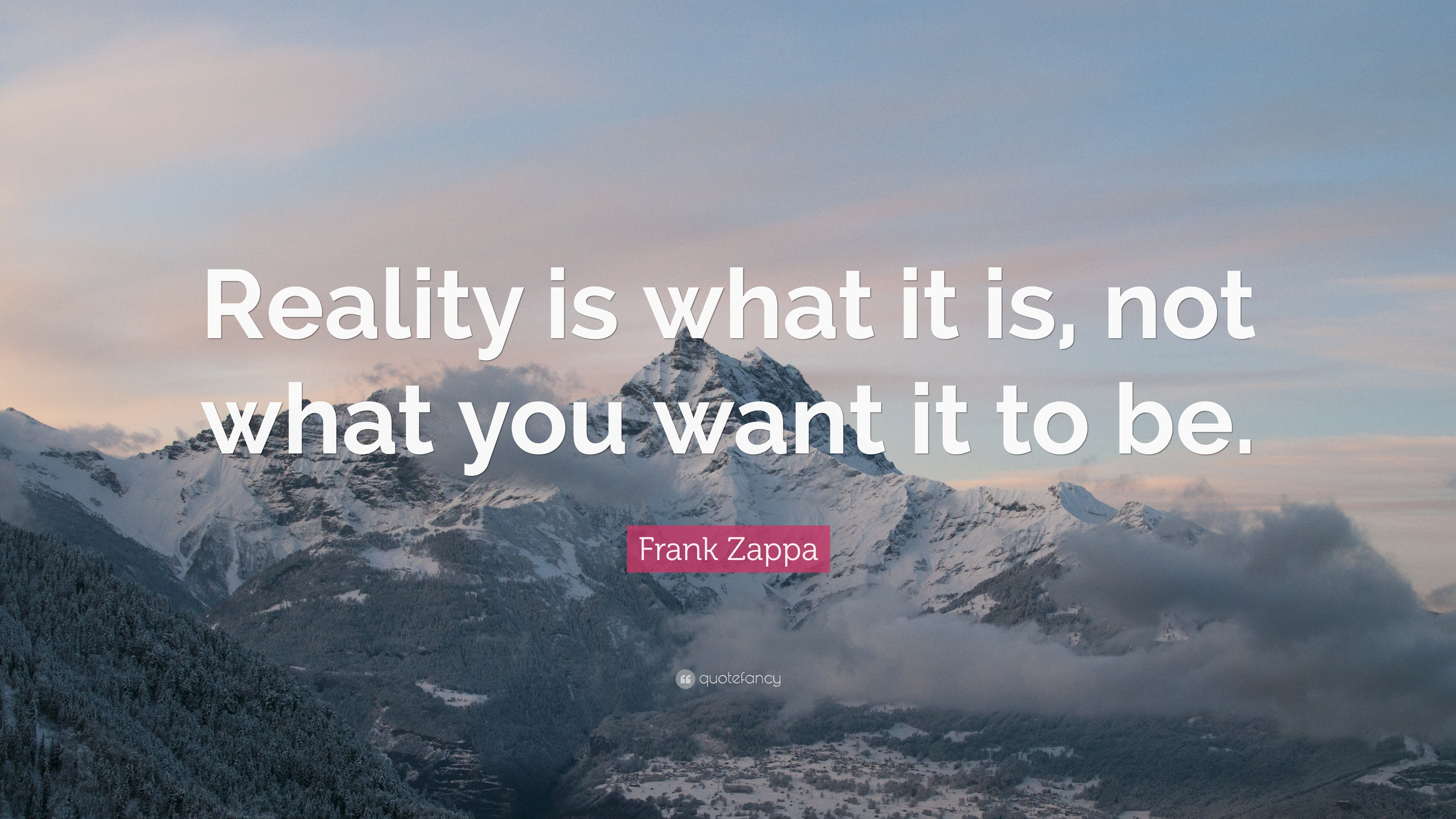Frank Zappa Quote Reality Is What It Is Not What You Want It To