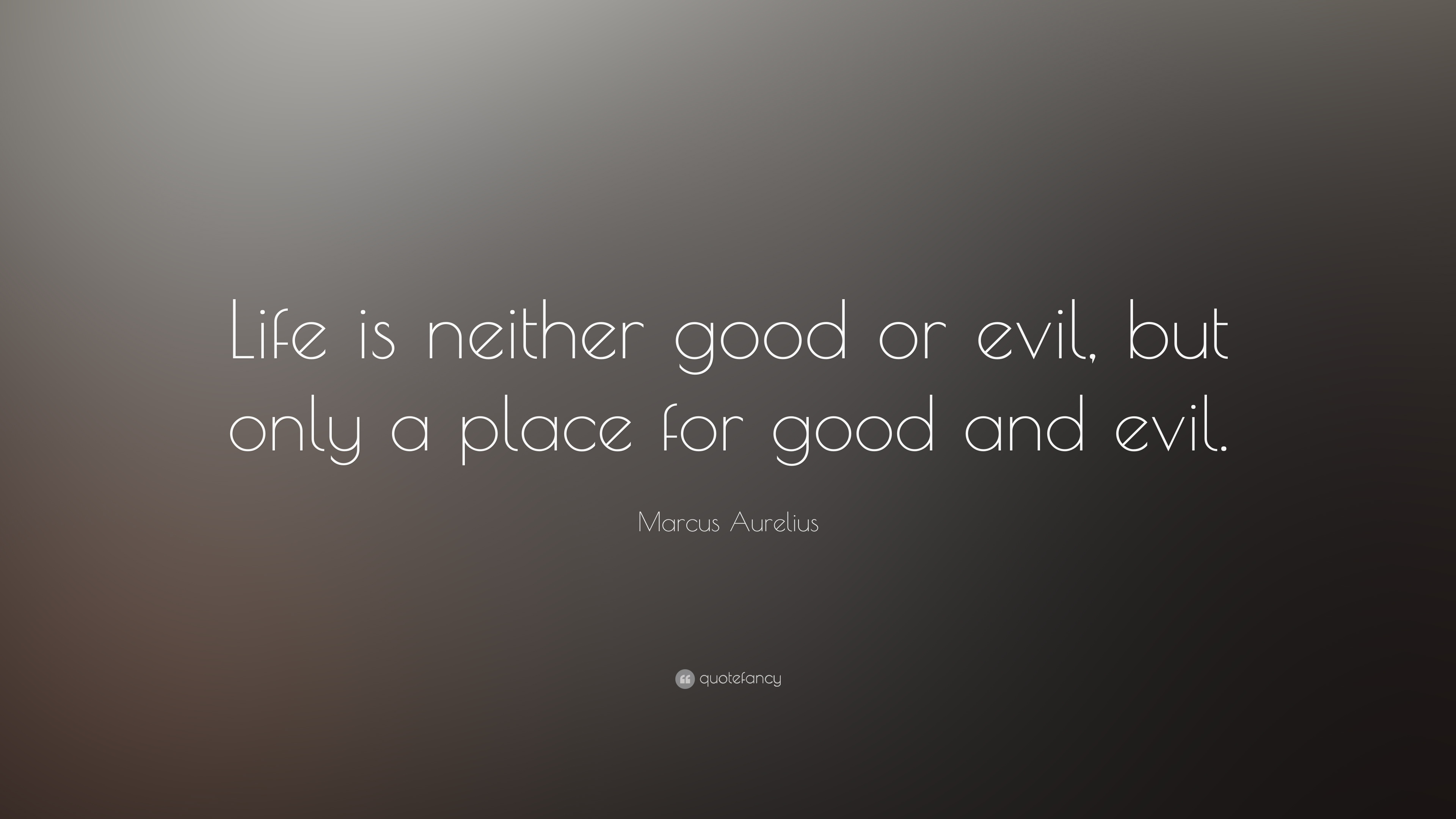 """Good And Evil Quotes Marcus Aurelius Quote: """"Life is neither good or evil, but only a  Good And Evil Quotes"""