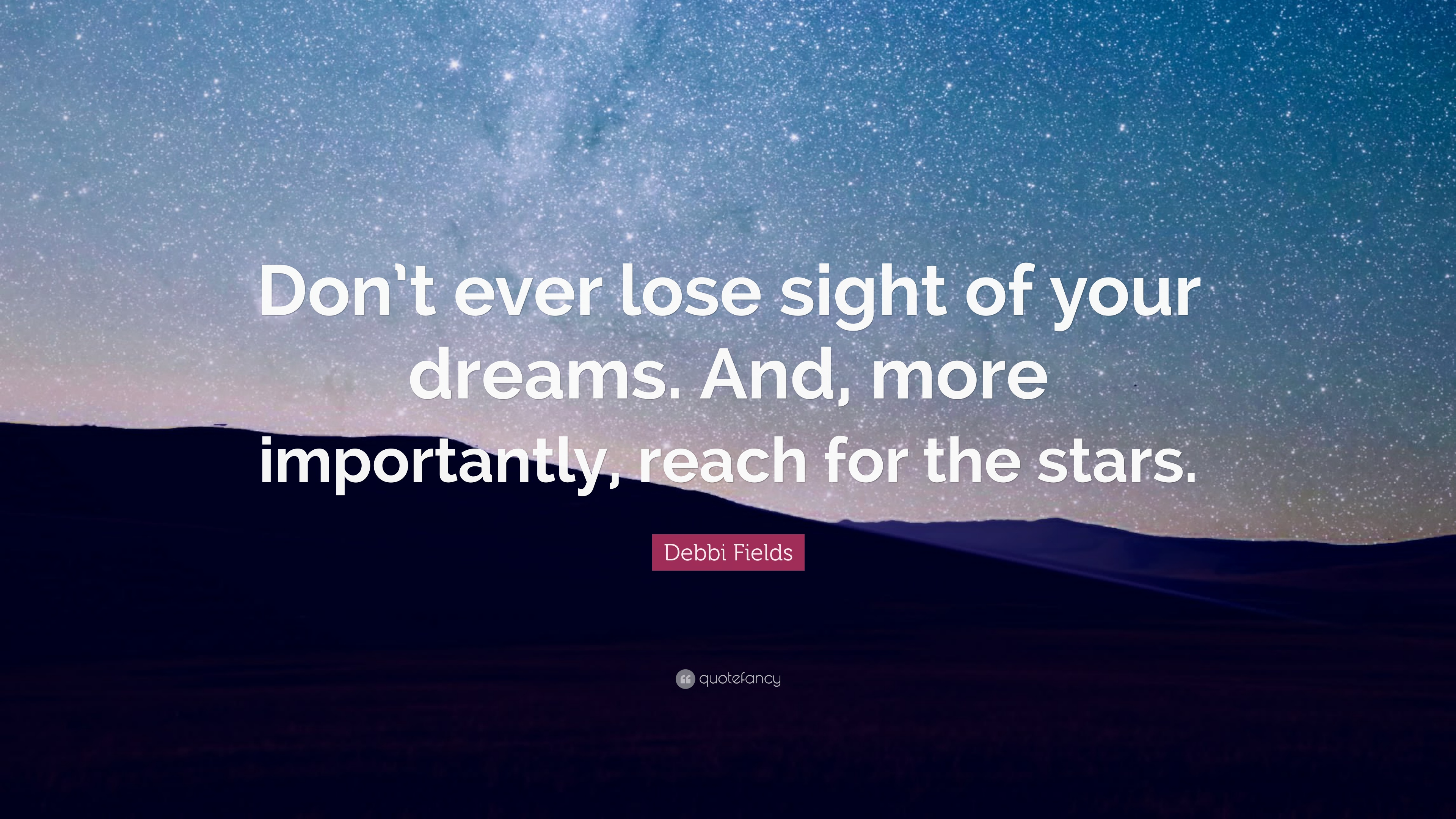 Debbi Fields Quote Dont Ever Lose Sight Of Your Dreams And More