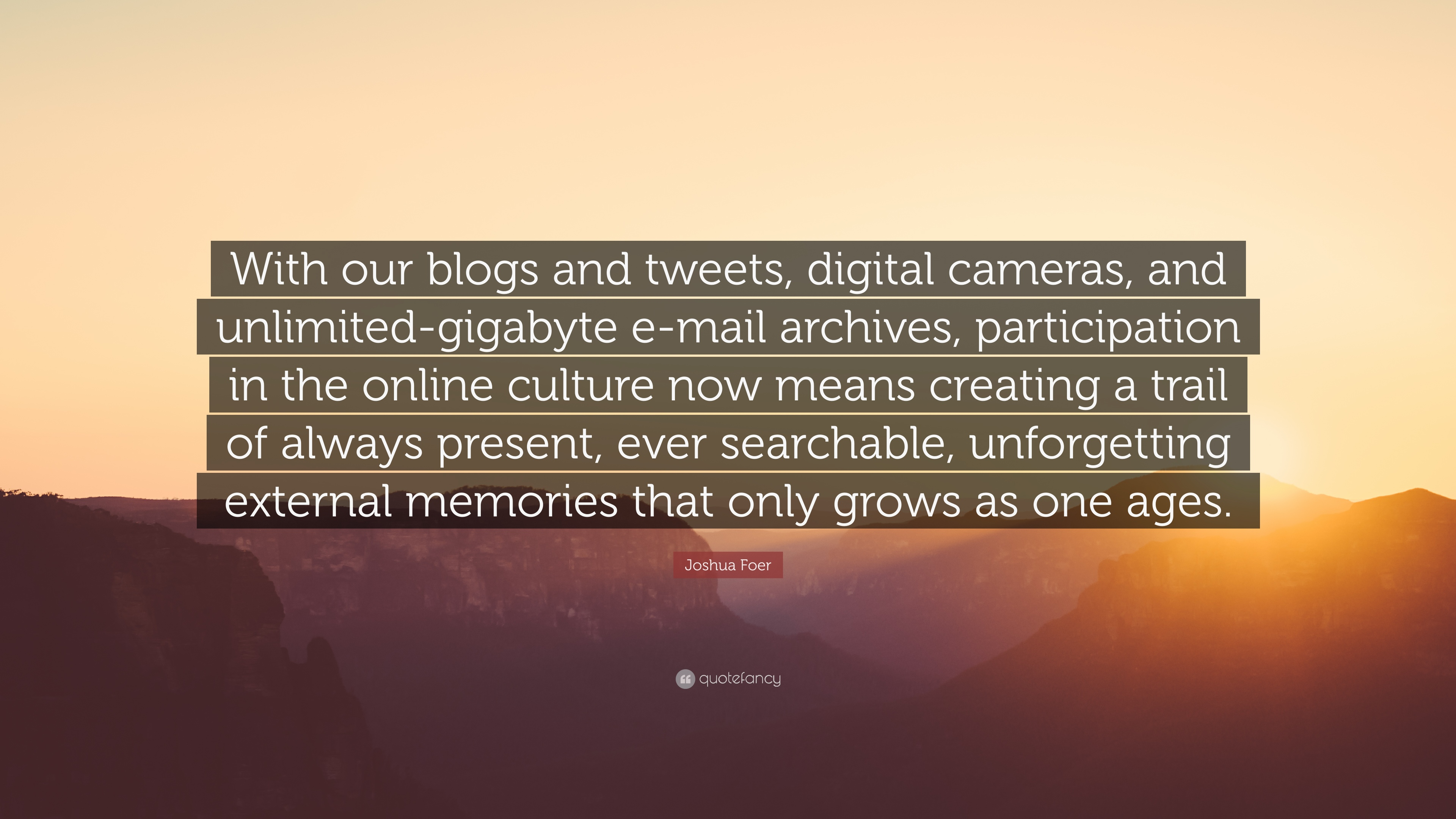 Charmant Joshua Foer Quote: U201cWith Our Blogs And Tweets, Digital Cameras, And  Unlimited