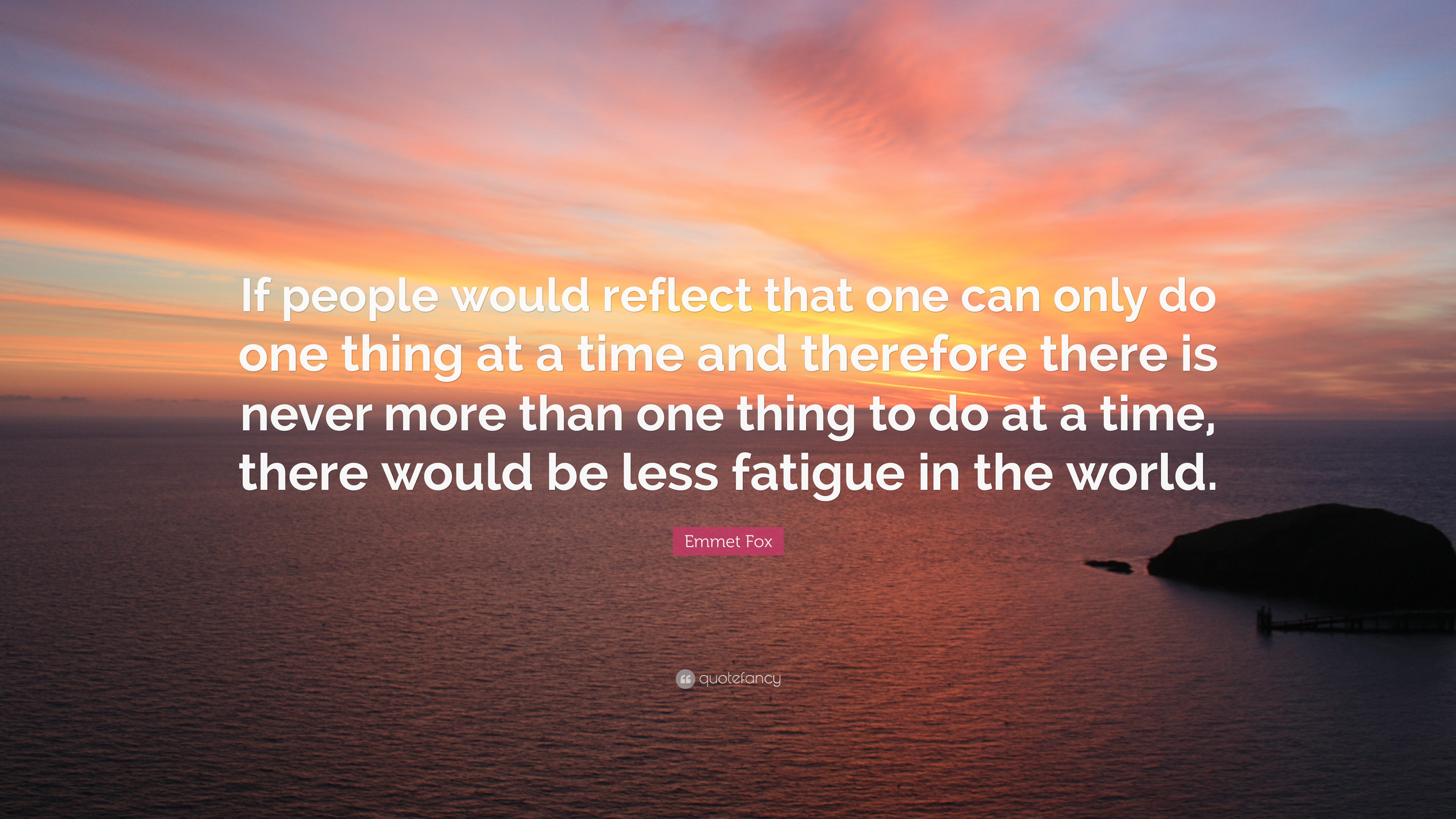 Emmet Fox Quote If People Would Reflect That One Can Only Do One