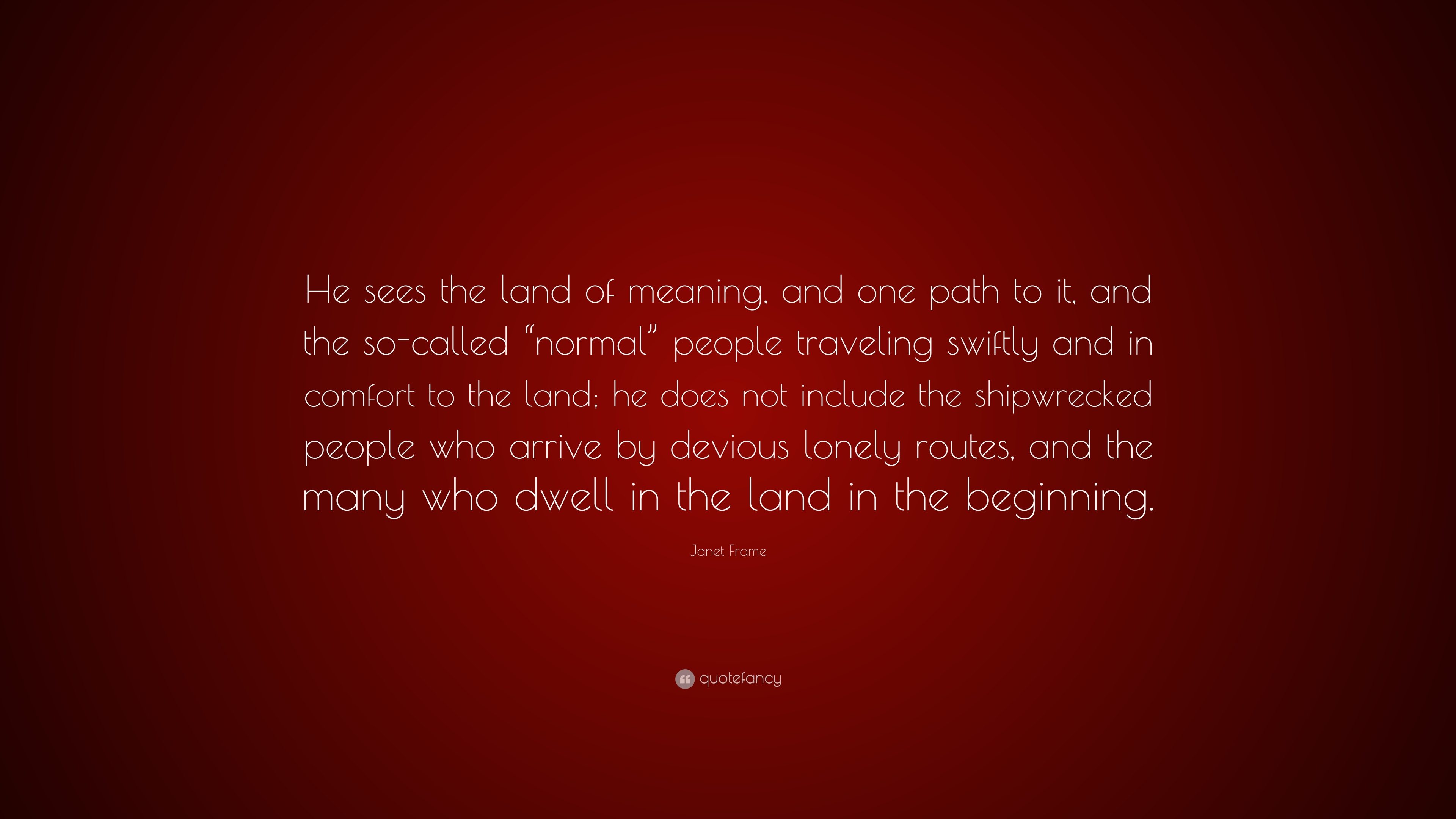 """Janet Frame Quote: """"He sees the land of meaning, and one path to it ..."""