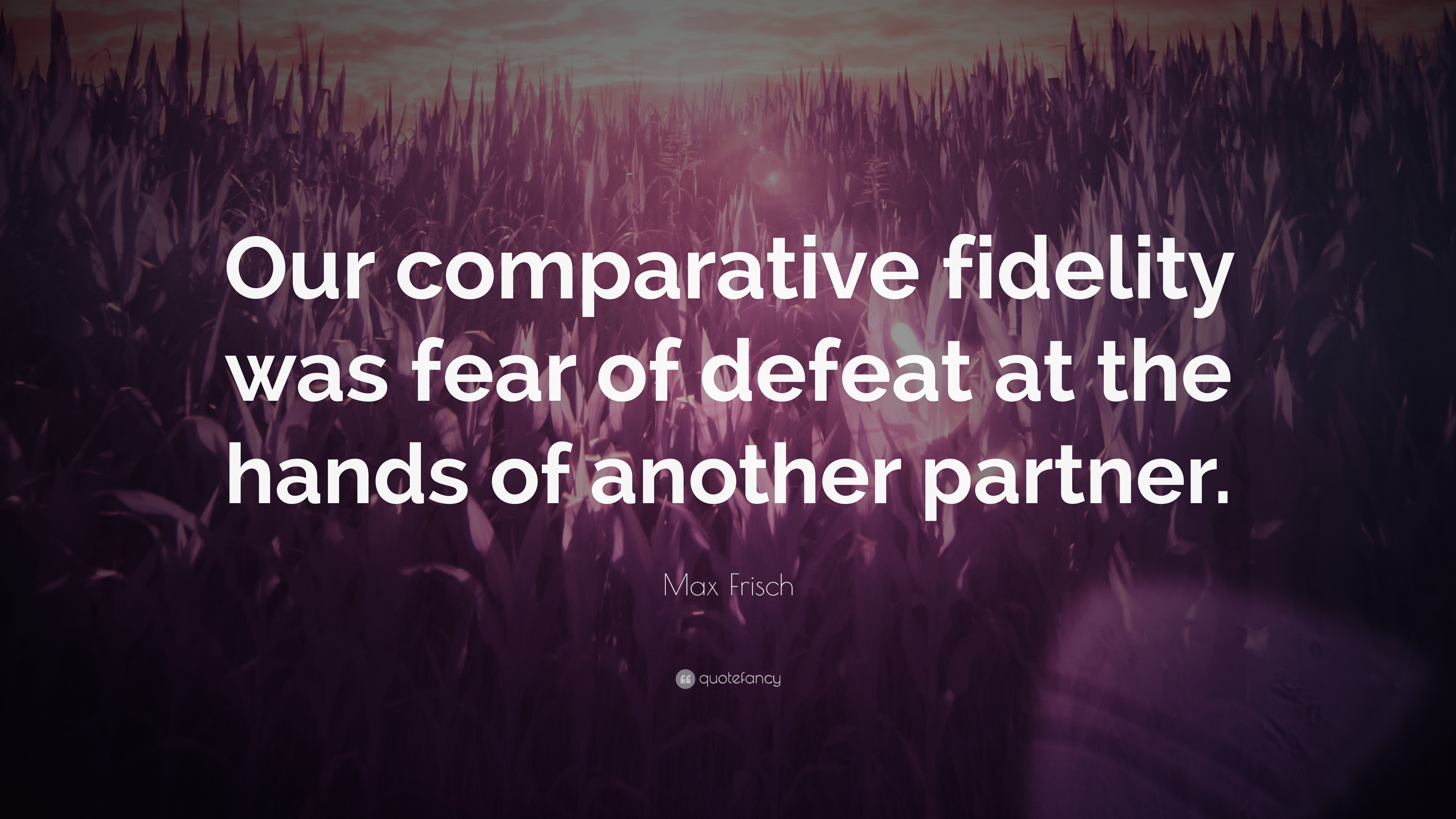 """Fidelity Stock Quotes Max Frisch Quote """"Our Comparative Fidelity Was Fear Of Defeat At"""