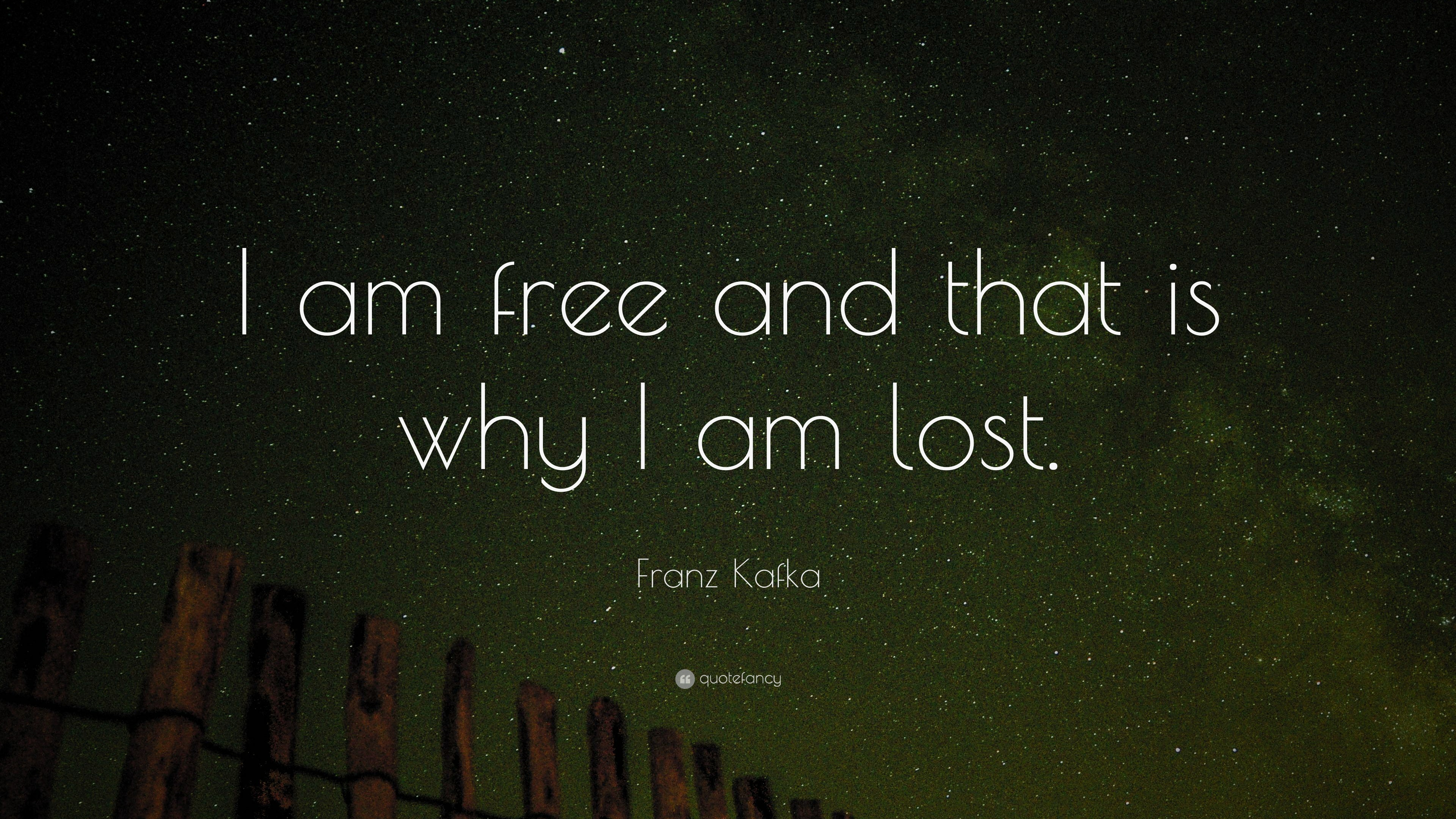Franz Kafka I Am Free And That Is Why I Am Lost
