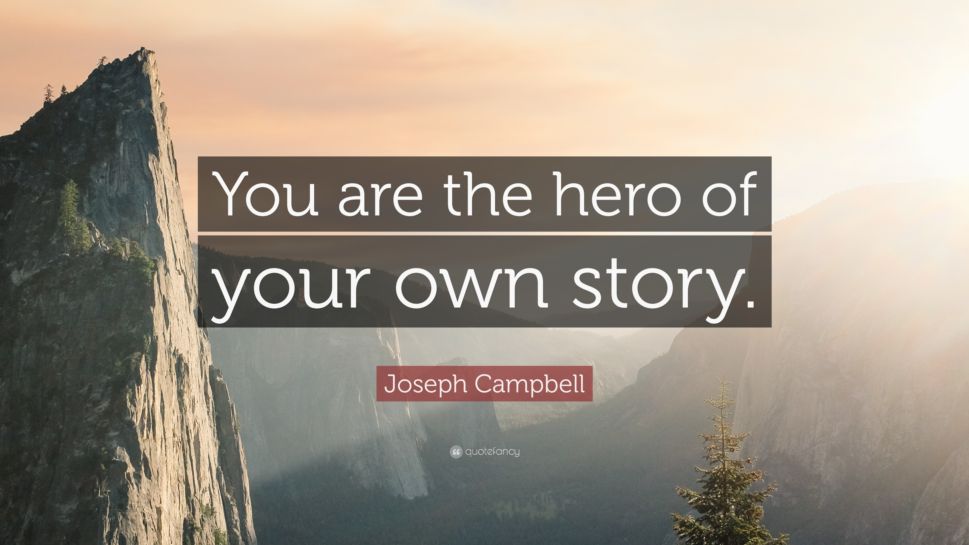 Joseph Campbell Quote You Are The Hero Of Your Own Story 28