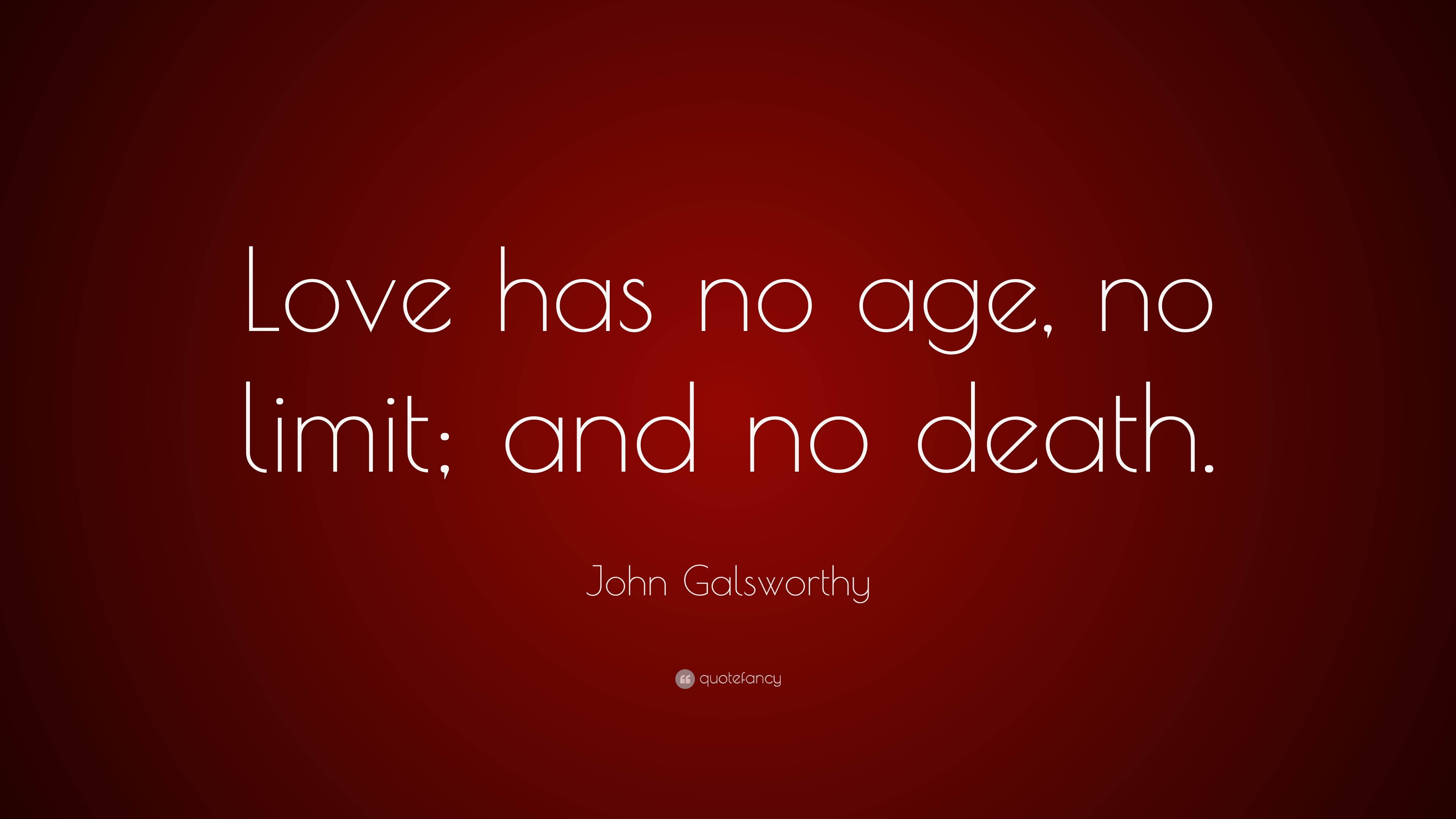John Galsworthy Quote Love Has No Age No Limit And No Death