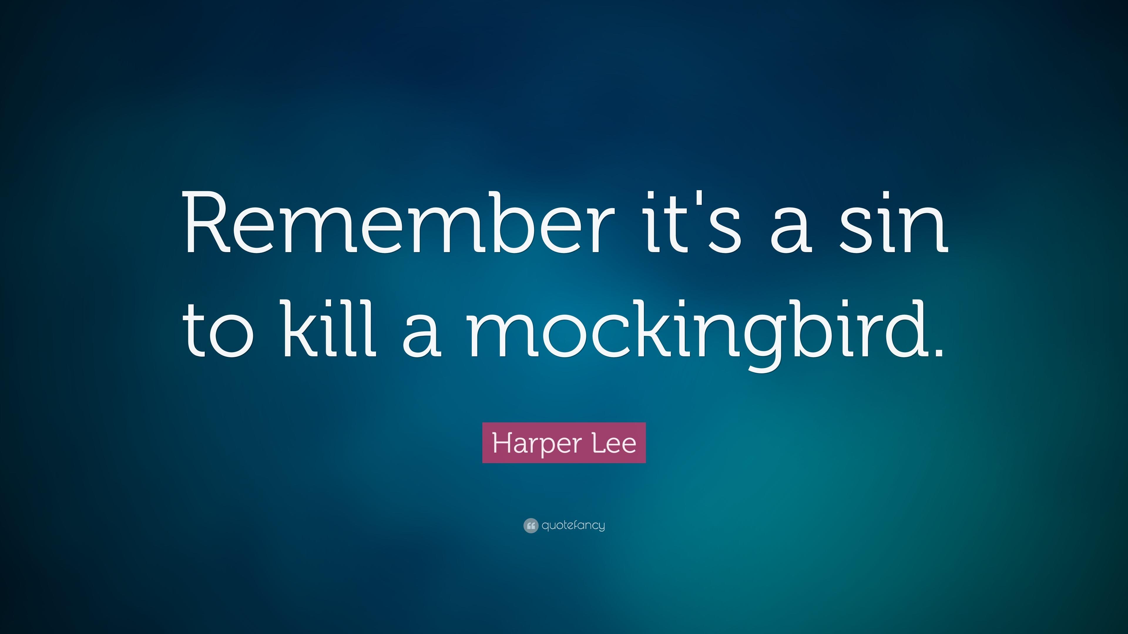 "Harper Lee Quote: ""Remember it's a sin to kill a mockingbird."" (13 ..."