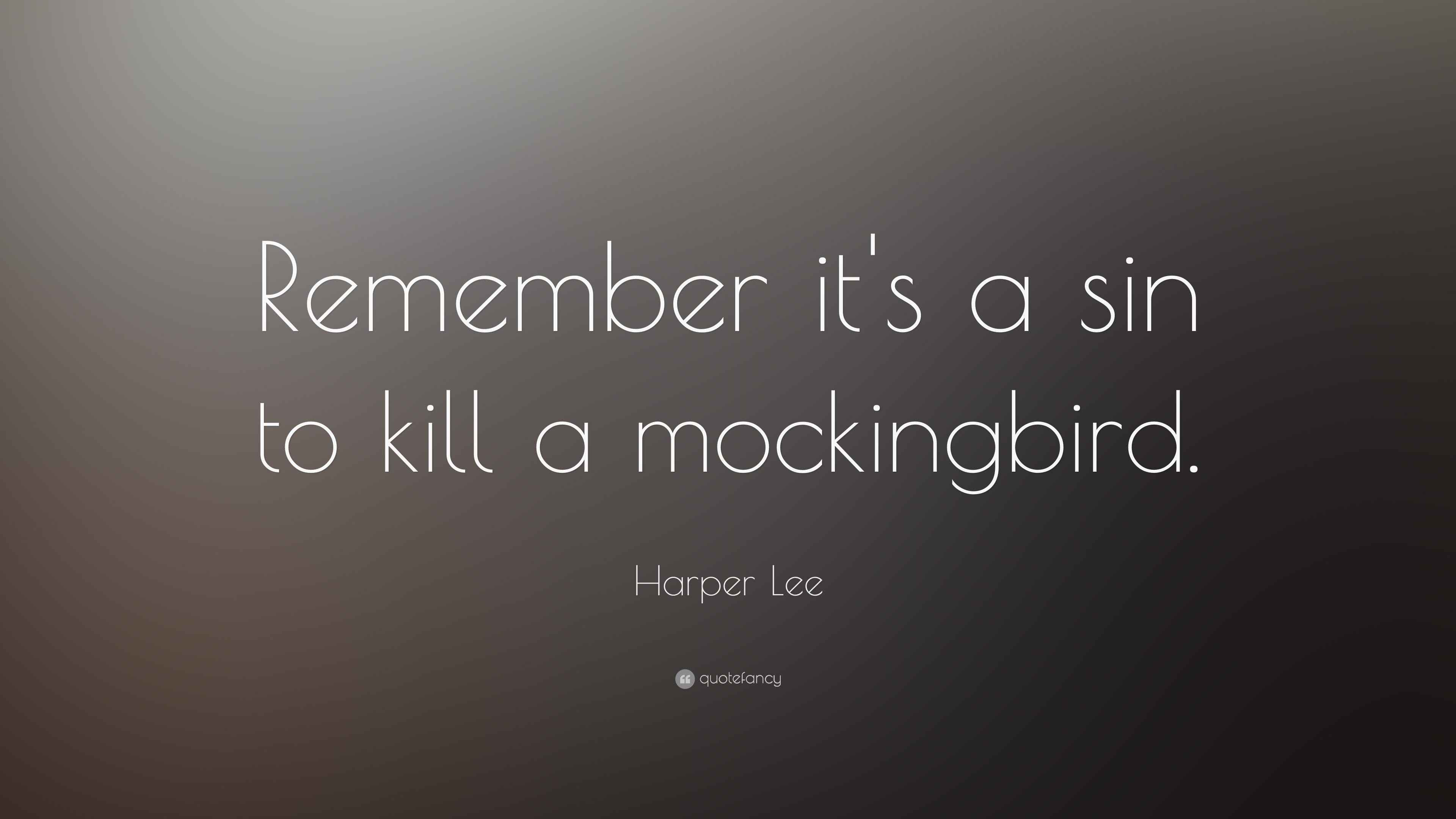 "Harper Lee Quote: ""Remember it's a sin to kill a mockingbird."" (13 ..."