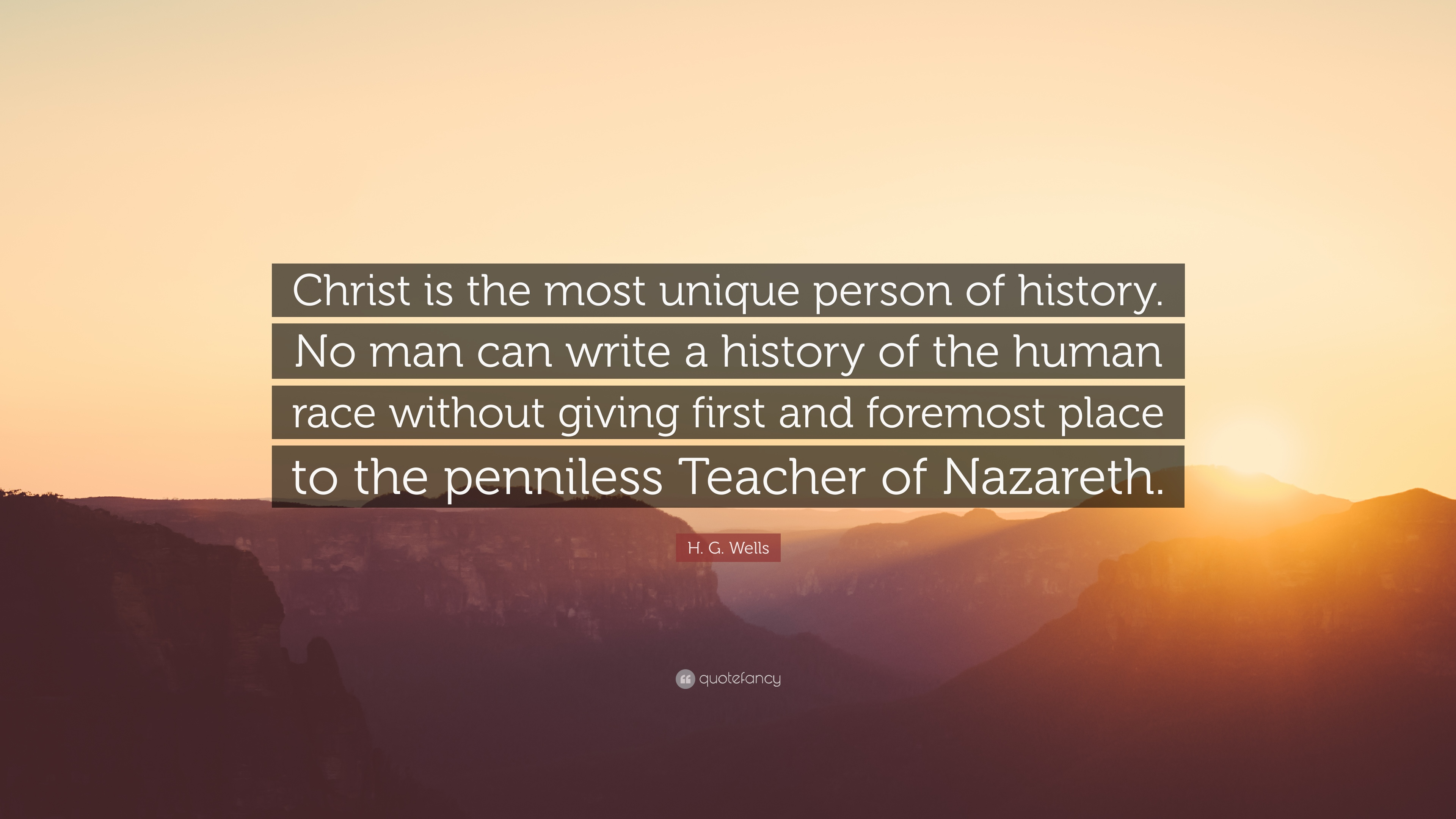 H G Wells Quote Christ Is The Most Unique Person Of History No