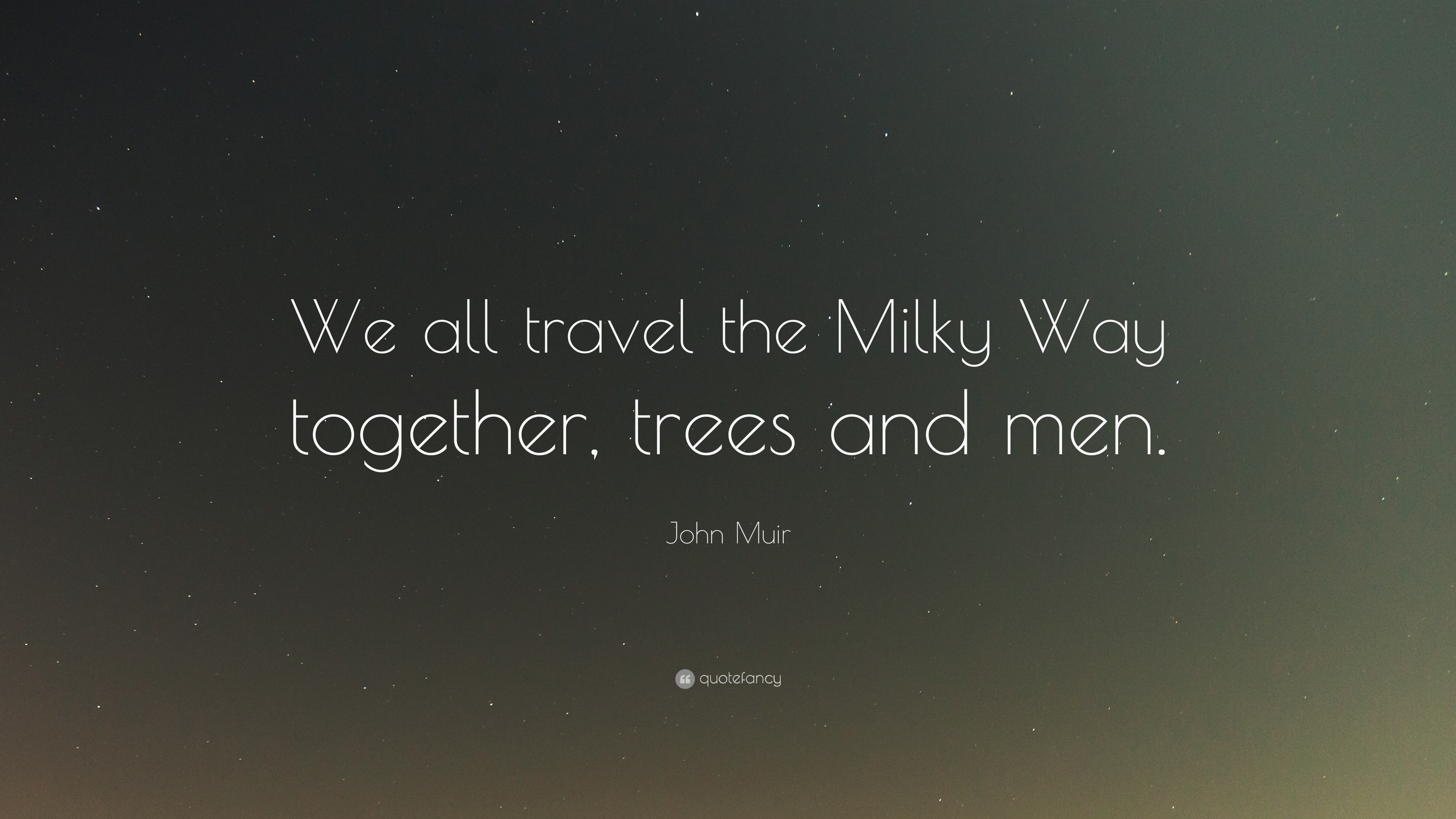 John Muir Quote We All Travel The Milky Way Together Trees And
