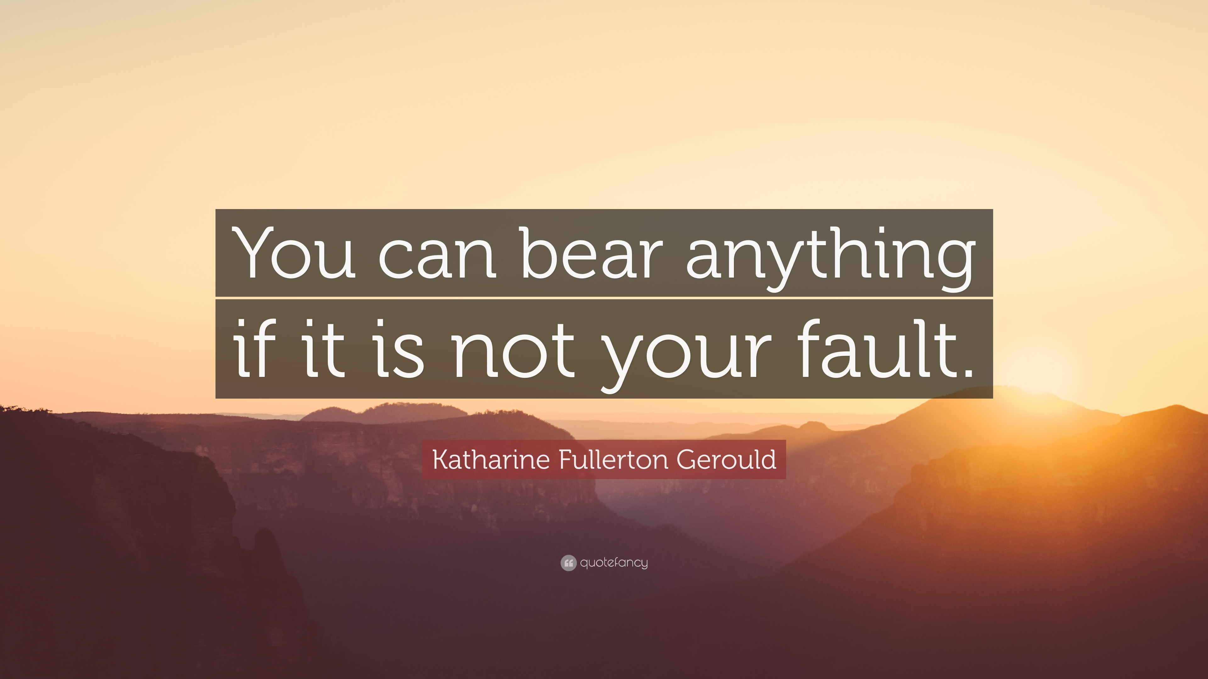 Katharine Fullerton Gerould Quote You Can Bear Anything If It Is