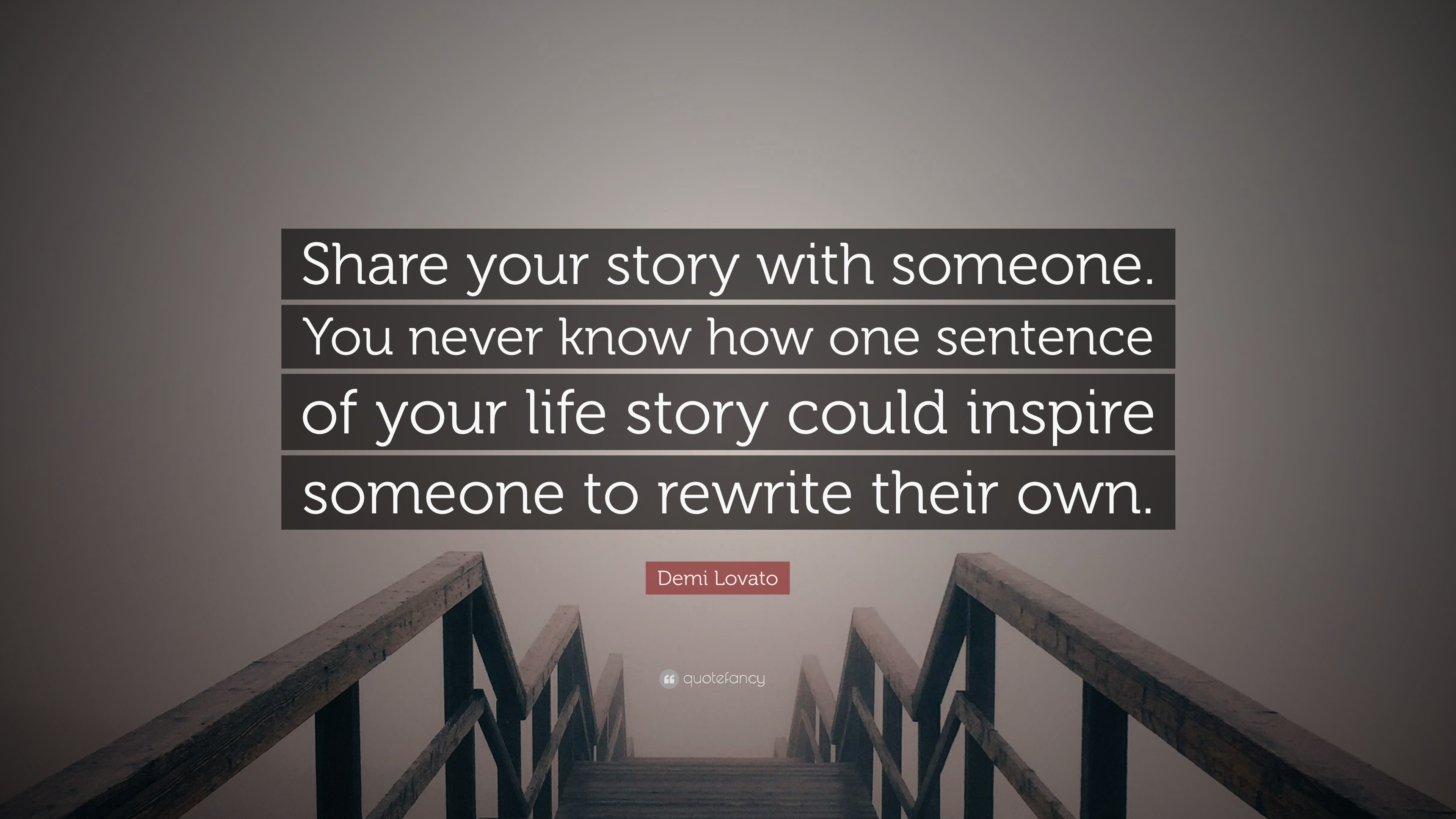 """Demi Lovato Quote: """"Share your story with someone. You never know"""