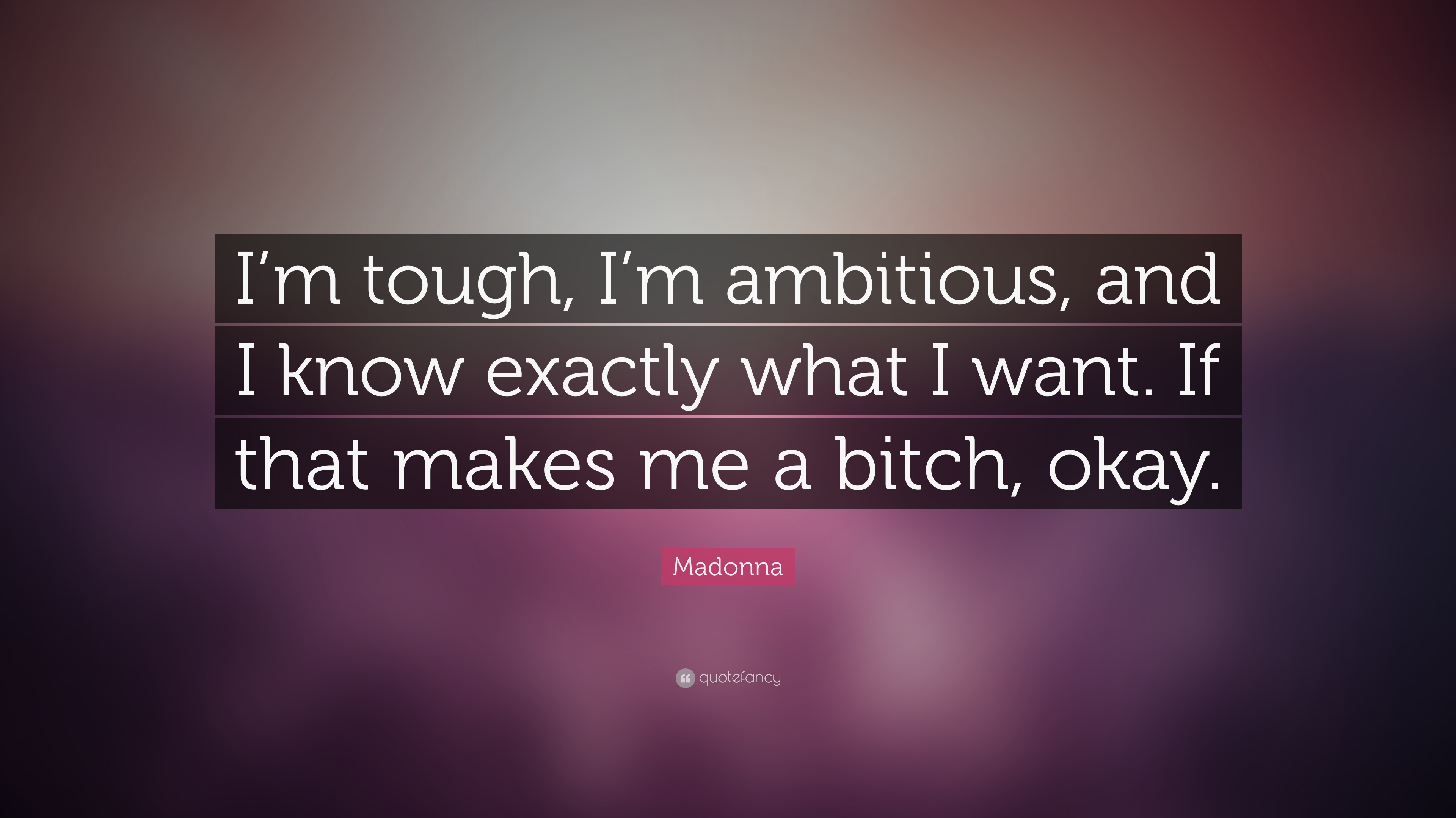 Madonna Quote Im Tough Im Ambitious And I Know Exactly What I