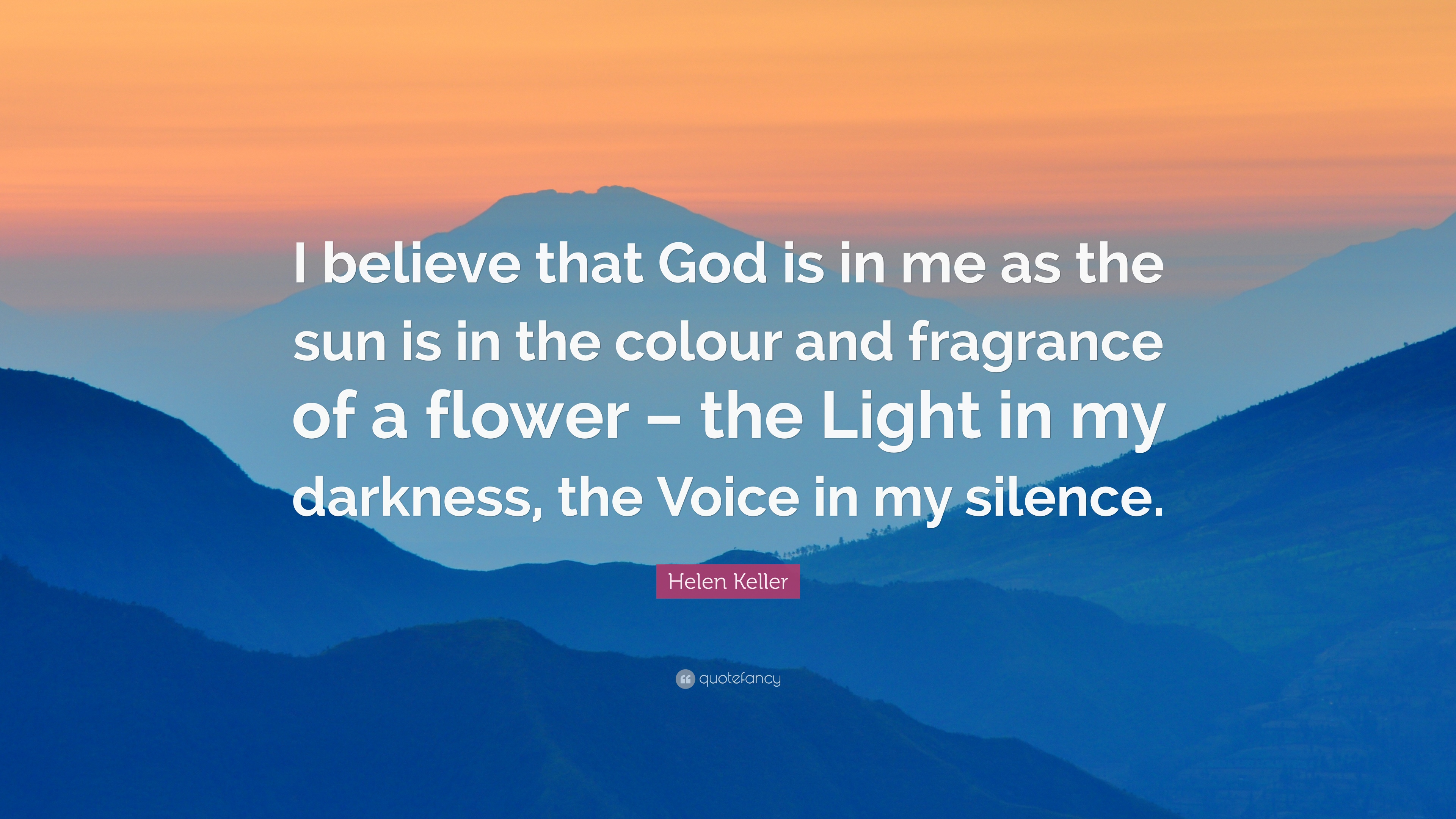 Helen Keller Quote I Believe That God Is In Me As The Sun Is In