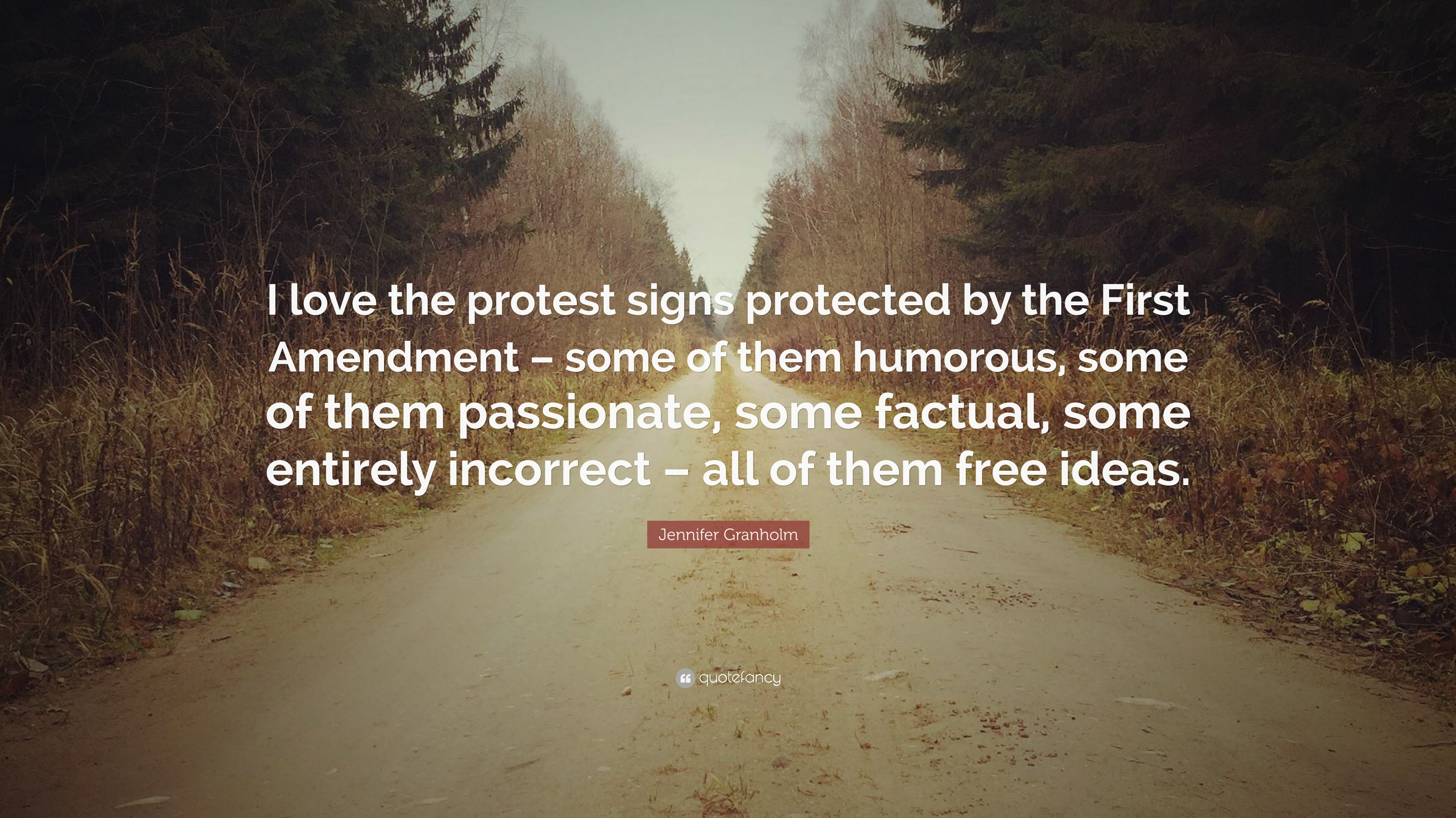 Jennifer Granholm Quote I Love The Protest Signs Protected By The First Amendment