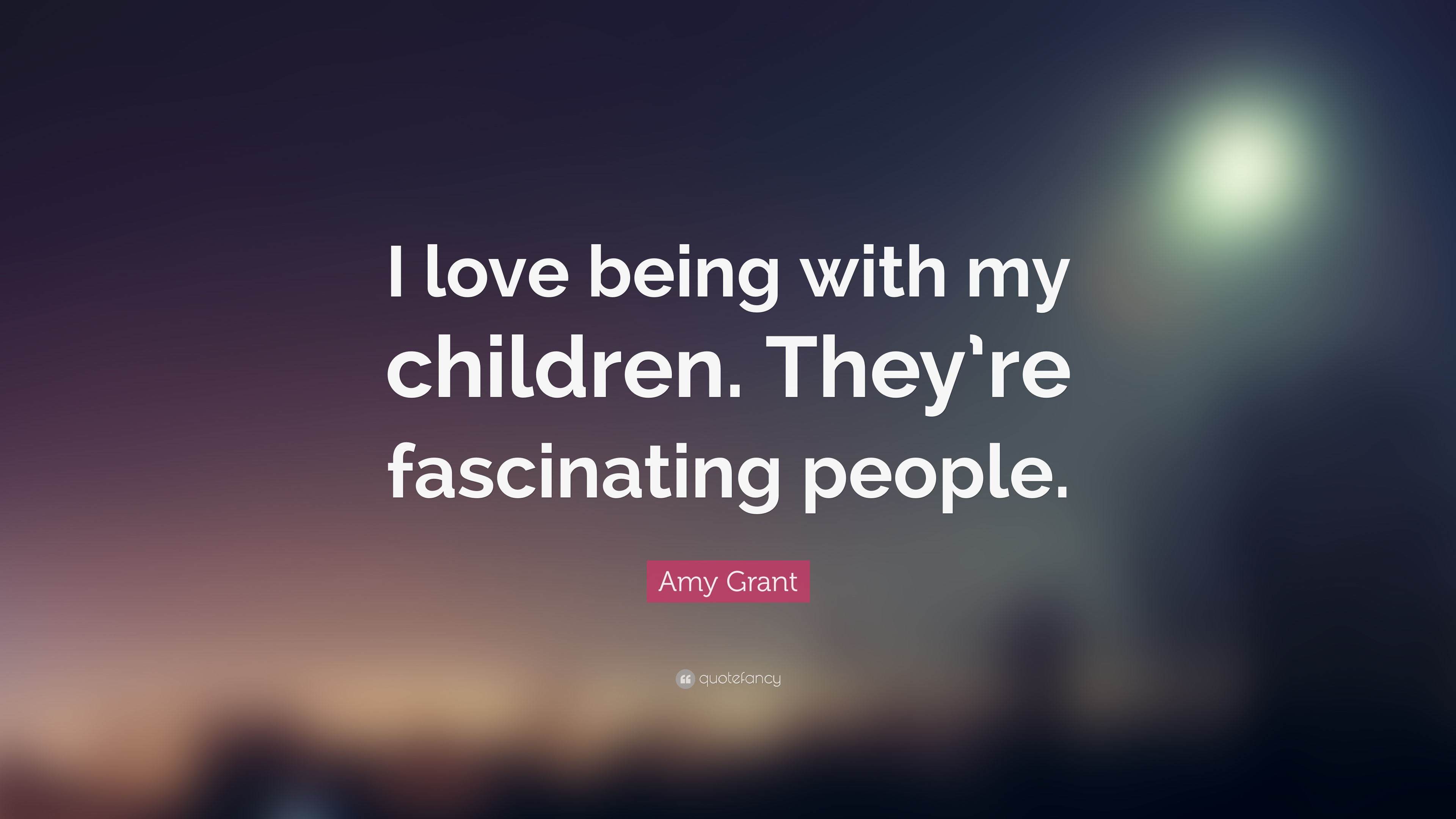 "I Love My Children Quotes Amy Grant Quote ""I Love Being With My Childrenthey're"