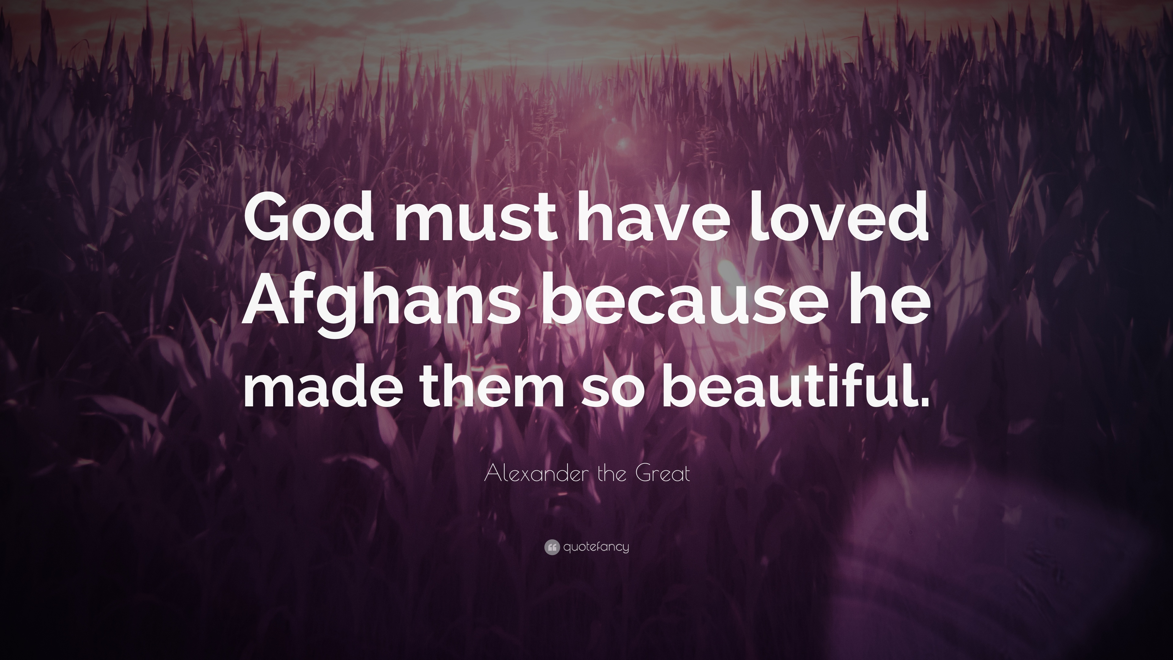 Alexander The Great Quote God Must Have Loved Afghans Because He