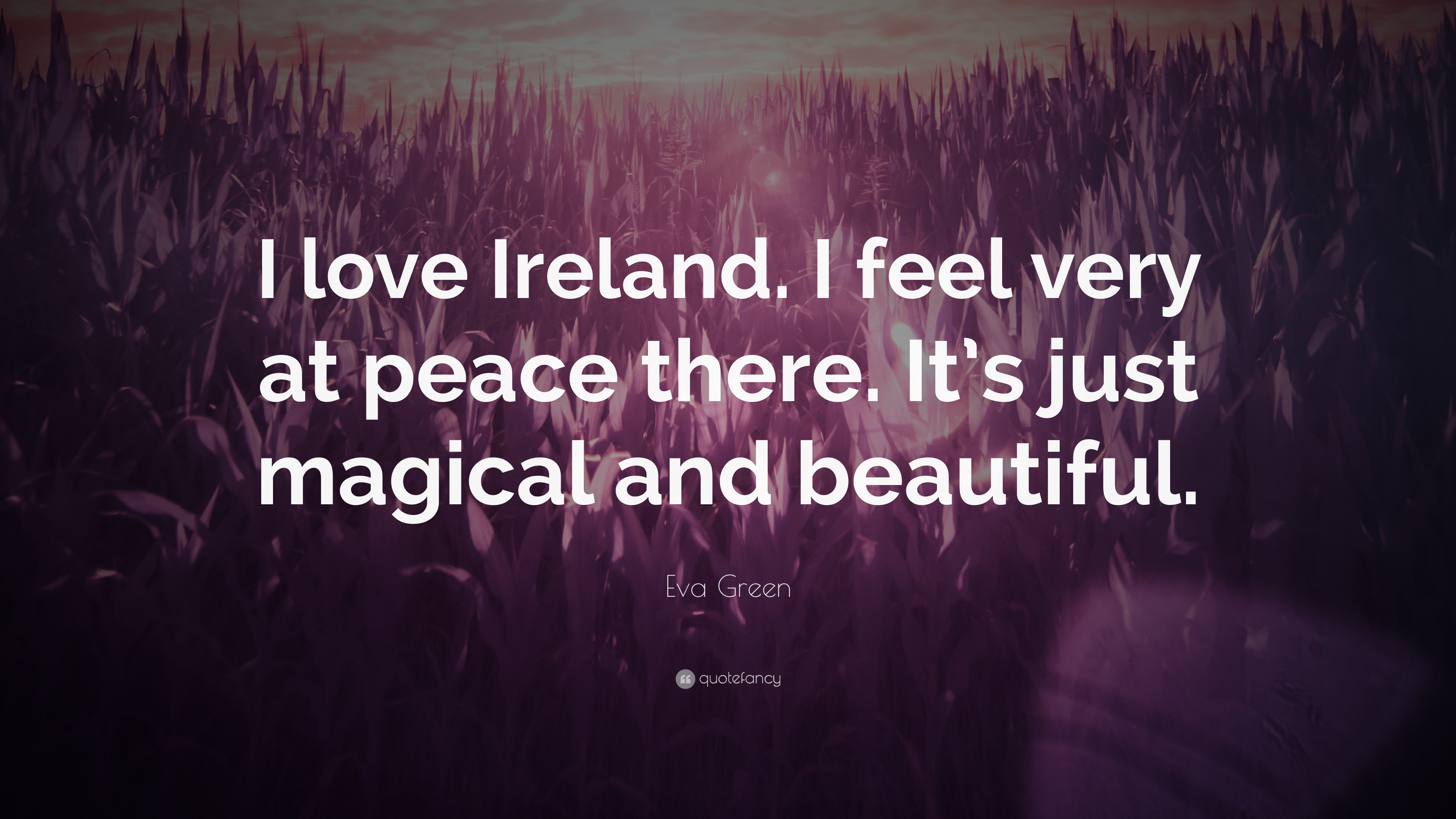 """Magical Love Quotes Eva Green Quote """"I Love Irelandi Feel Very At Peace Thereit's"""