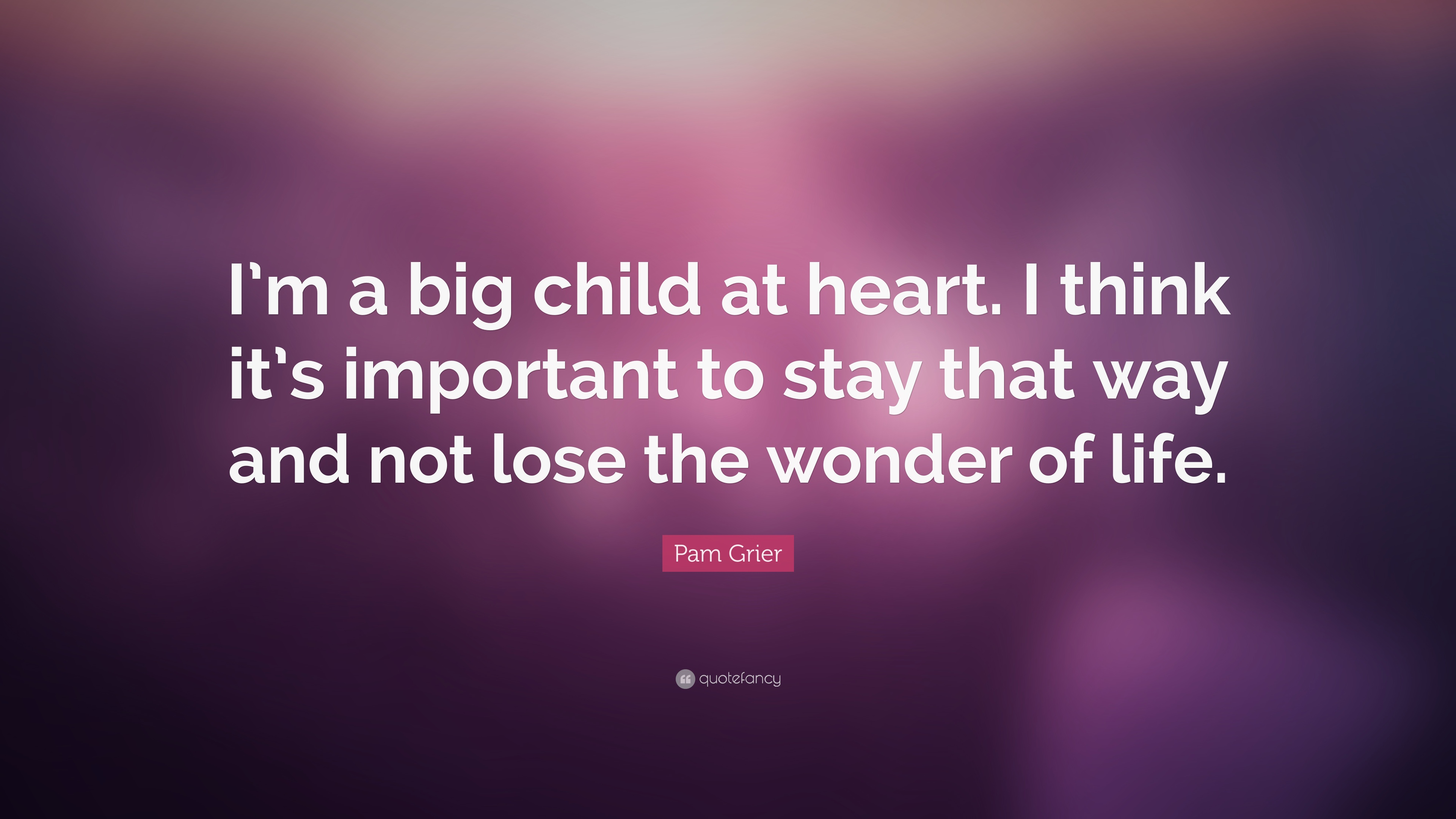 "Pam Grier Quote: ""I'm A Big Child At Heart. I Think It's"