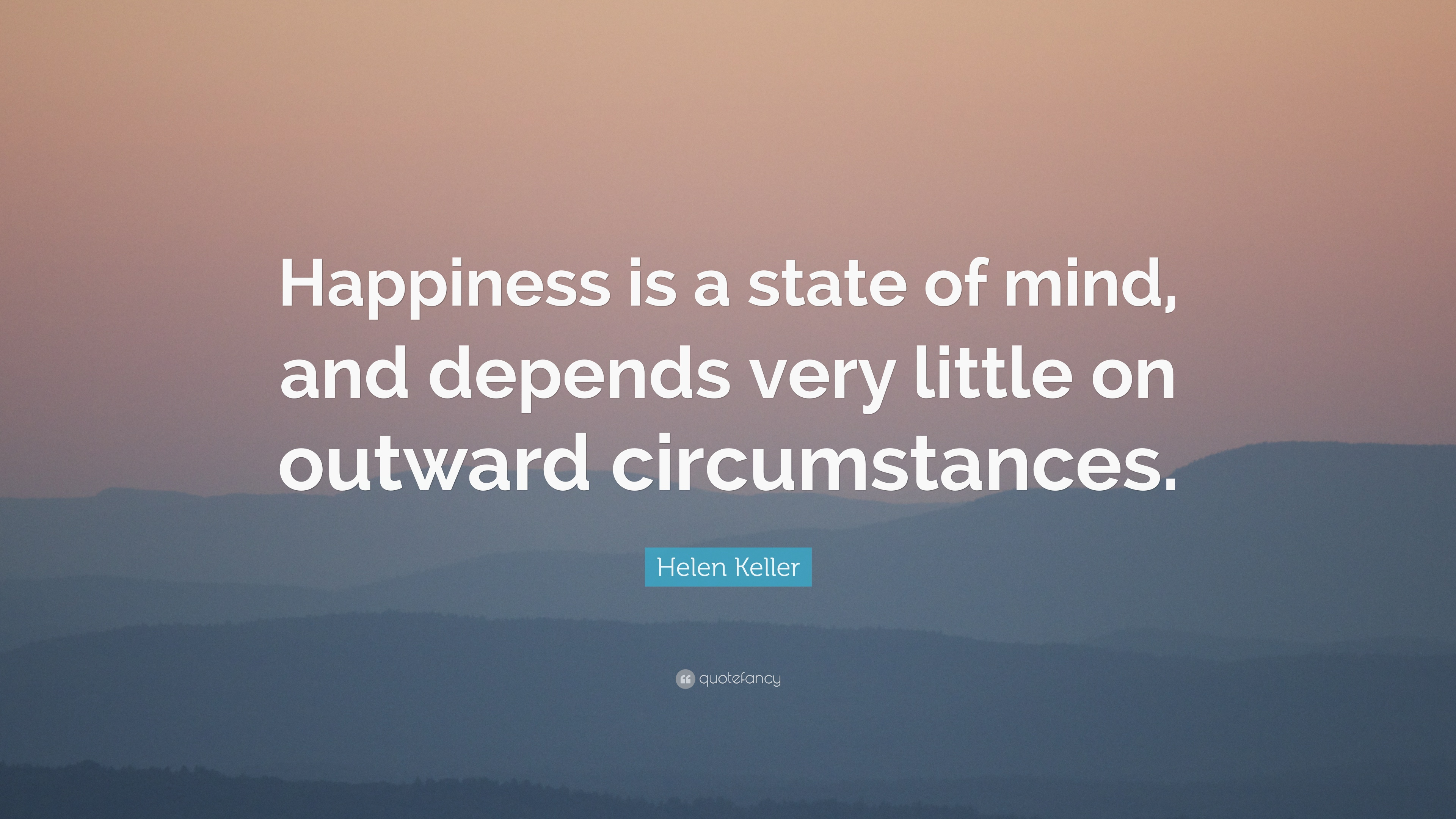 "A Quote About Happiness Helen Keller Quote ""Happiness Is A State Of Mind And Depends"